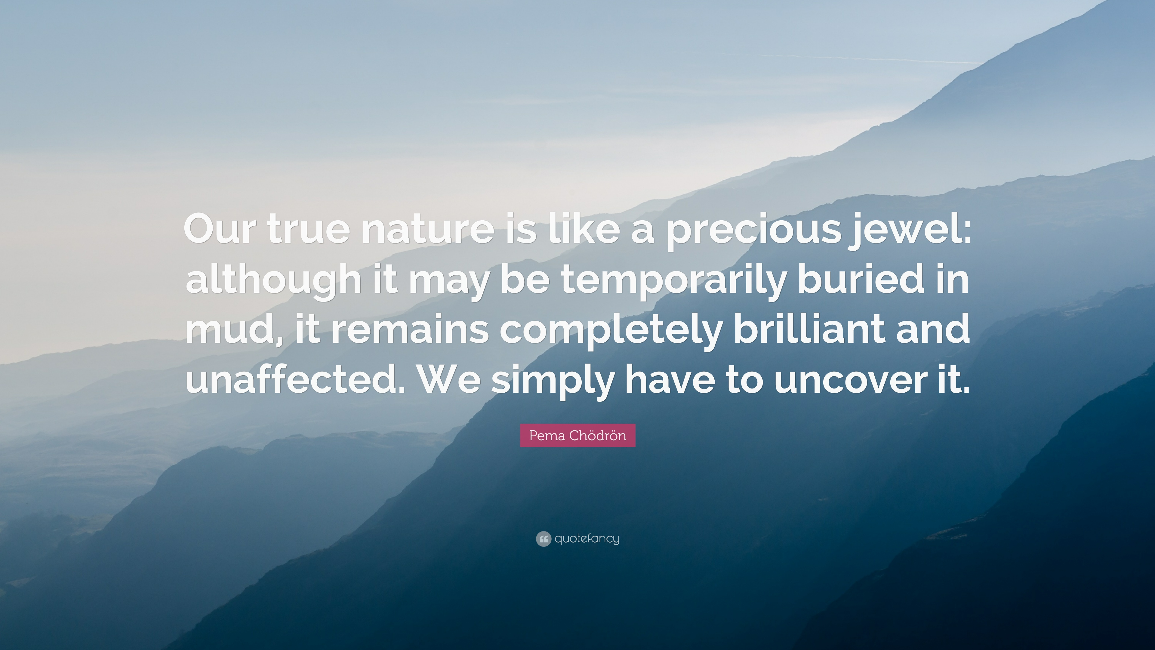 Pema Chdrn Quote Our True Nature Is Like A Precious Jewel