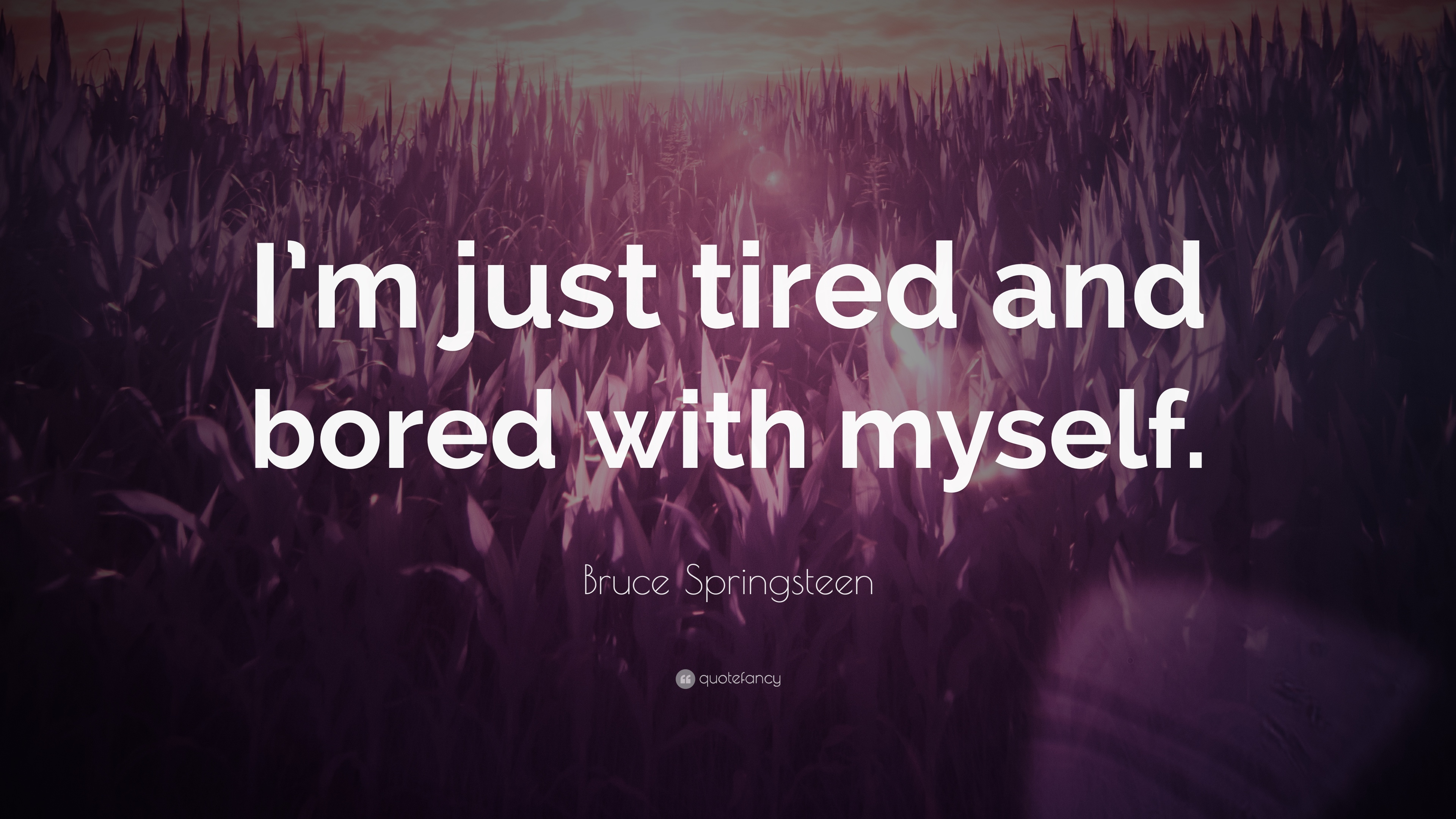 "Bruce Springsteen Quote: ""I'm Just Tired And Bored With"