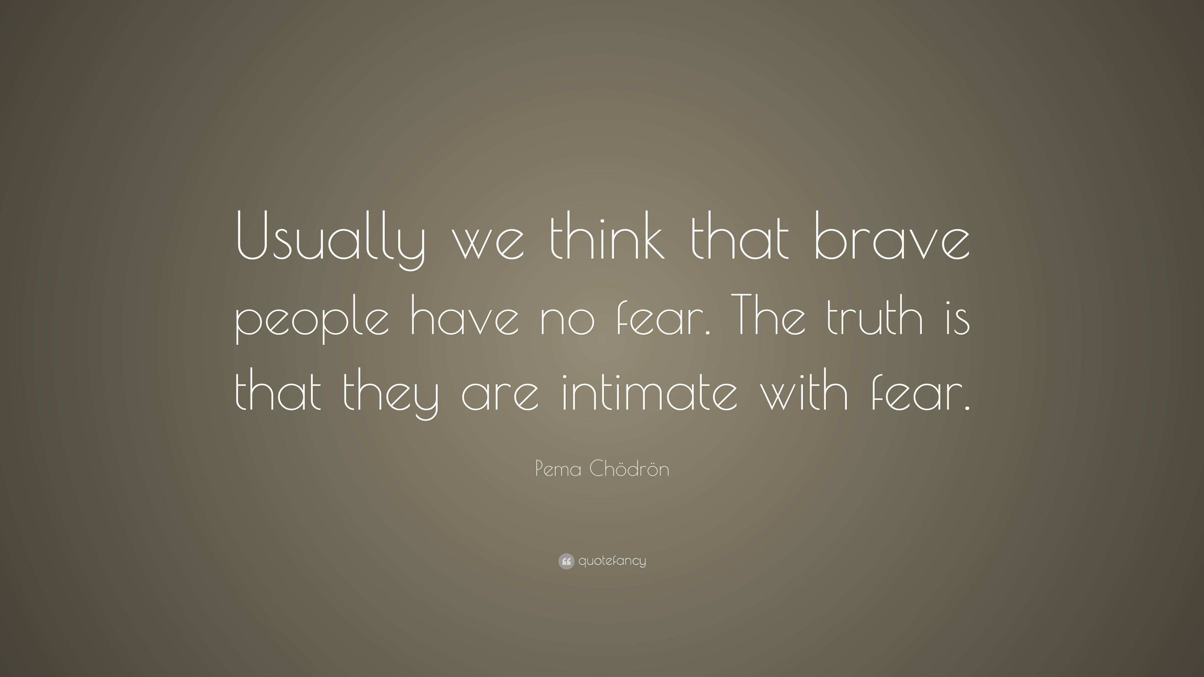 "Pema Chodron Quotes Pema Chödrön Quote ""Usually We Think That Brave People Have No"