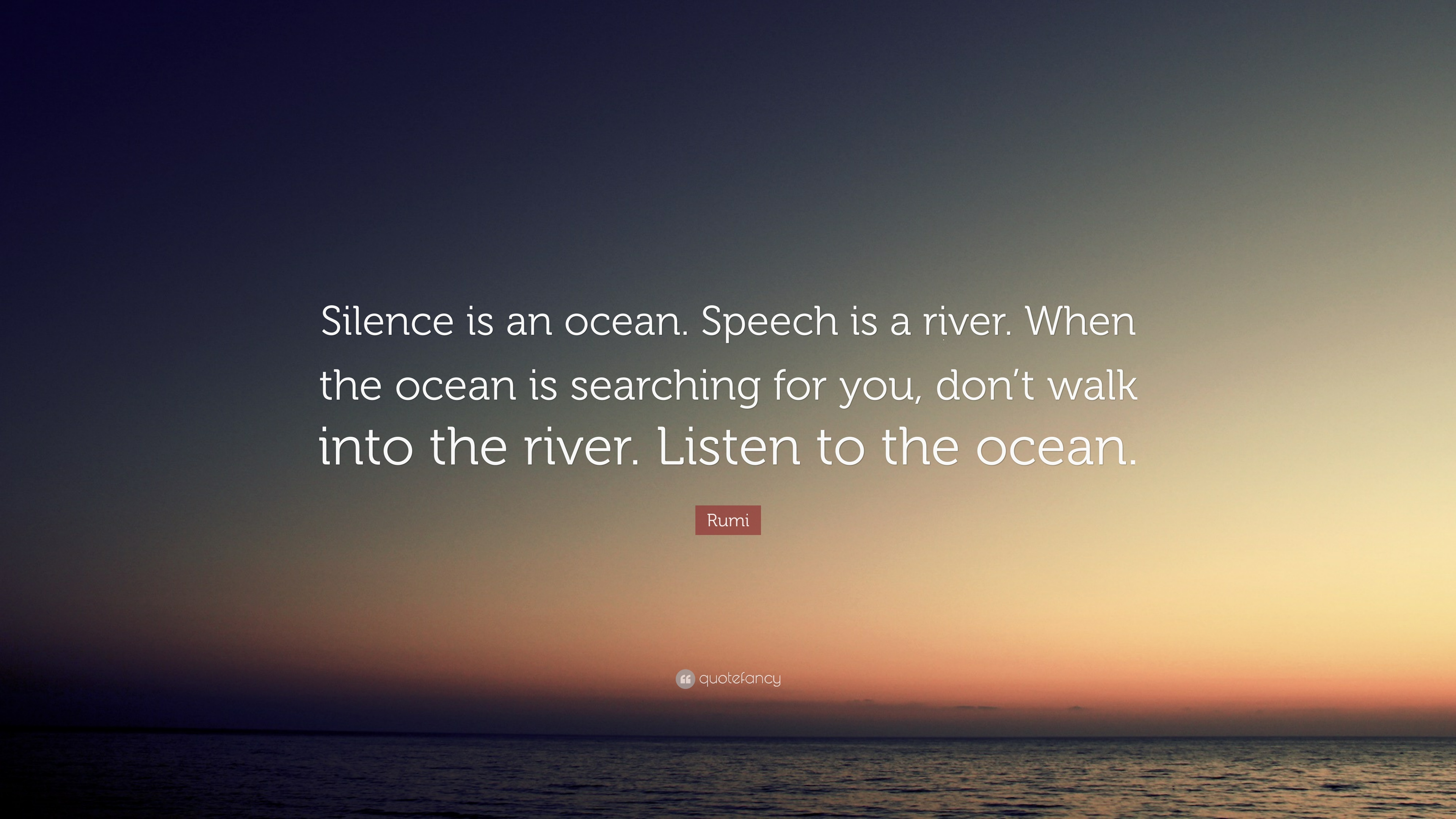 """Rumi Quote: """"Silence Is An Ocean. Speech Is A River. When"""