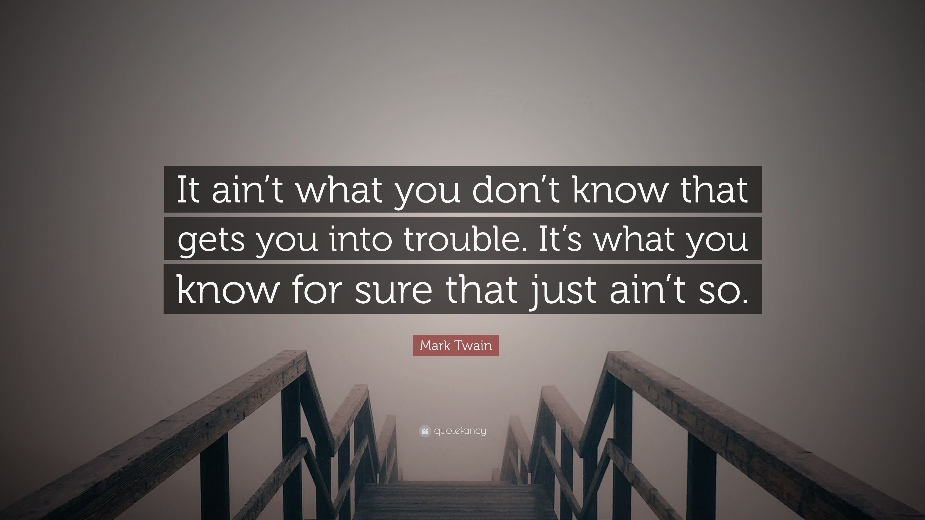 "Quote It Mark Twain Quote ""It Ain't What You Don't Know That Gets You Into"