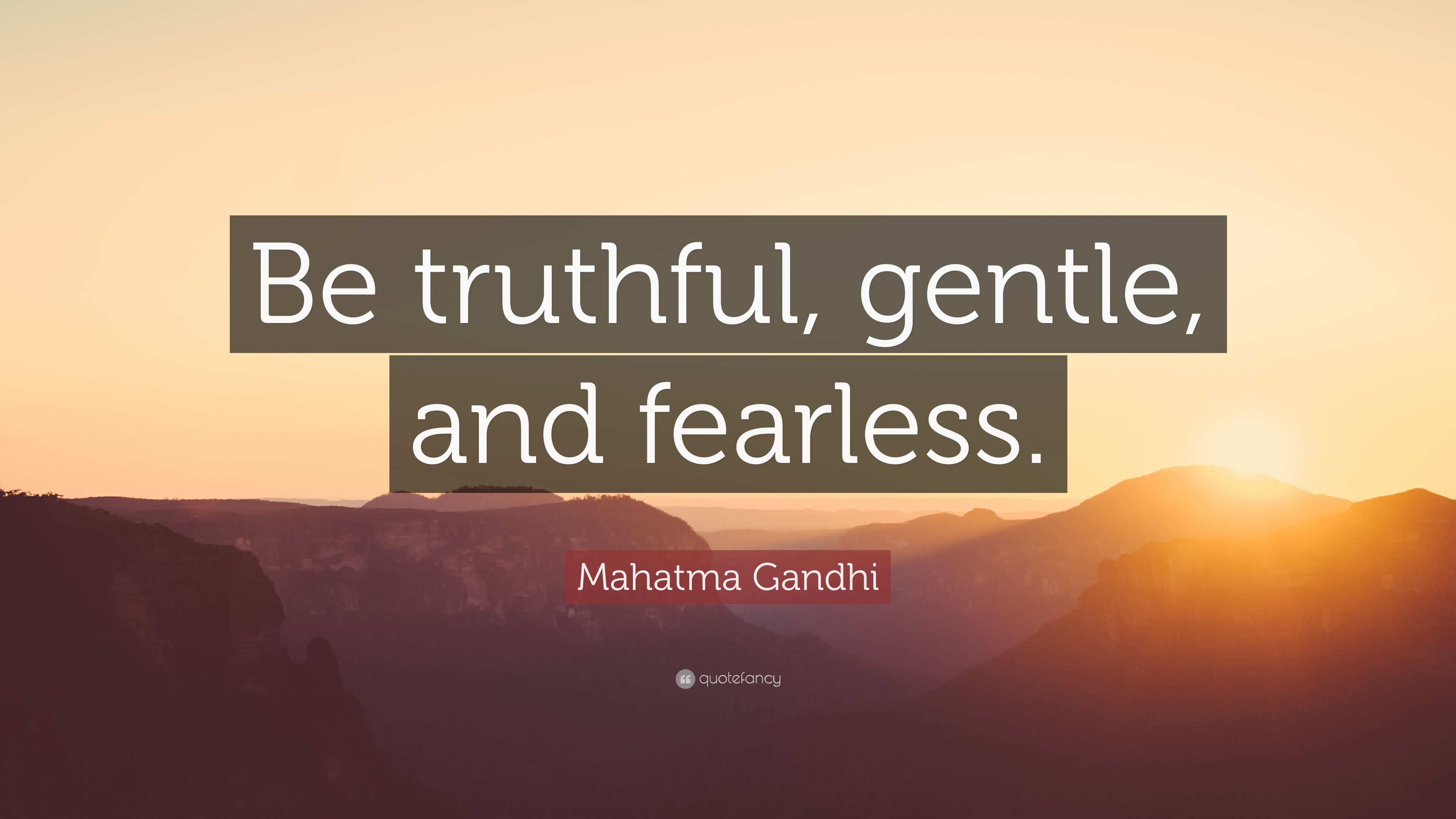 """Mahatma Gandhi Quote: """"Be truthful, gentle, and fearless ..."""