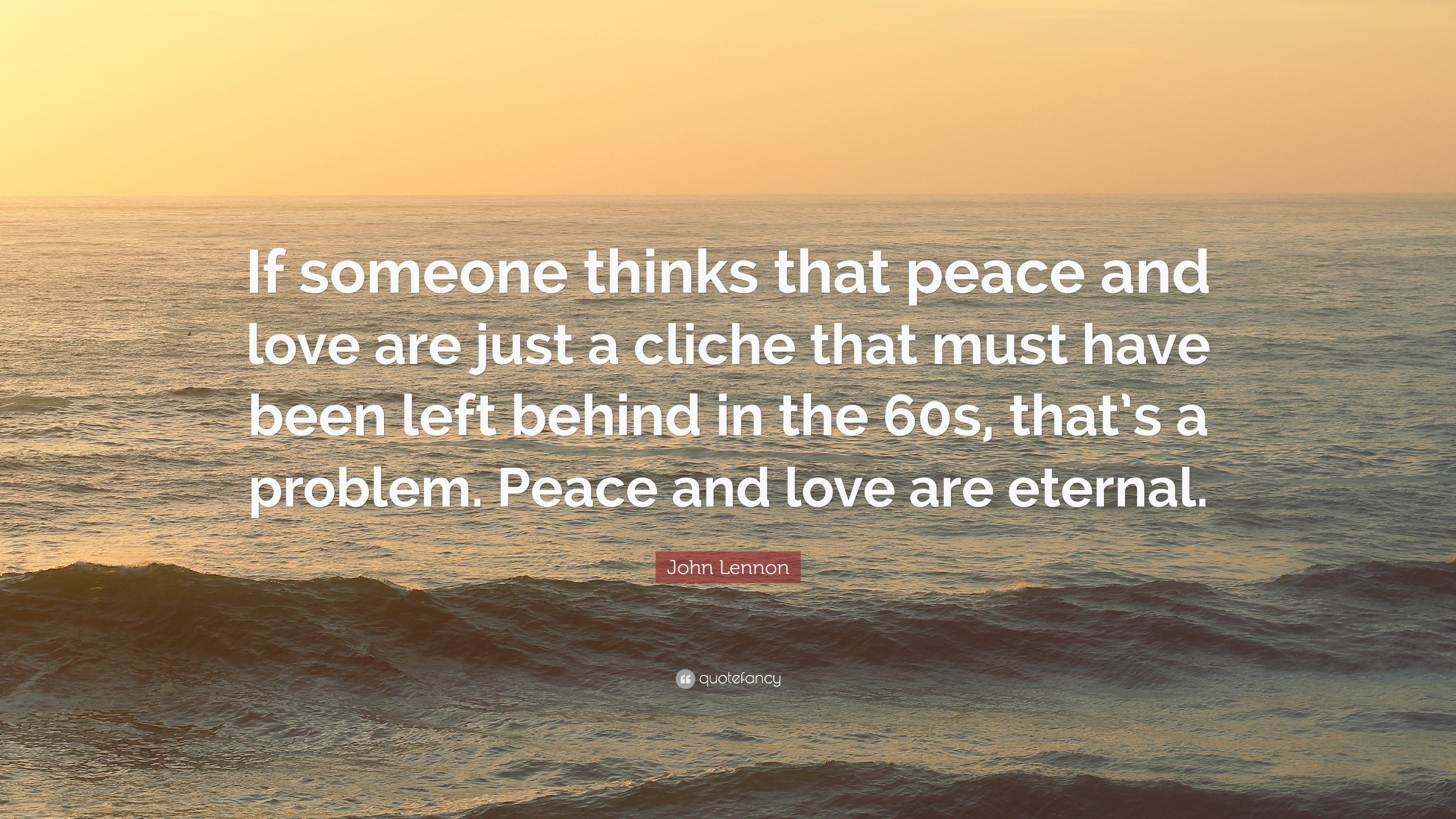 John Lennon Quote: U201cIf Someone Thinks That Peace And Love Are Just A Cliche