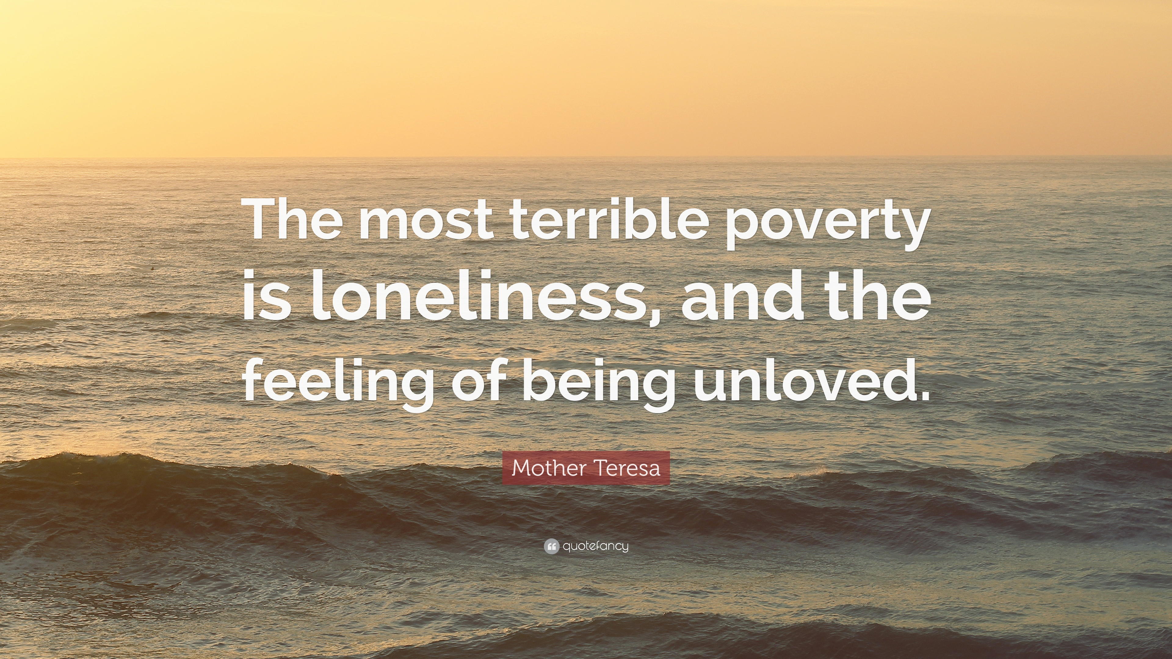 Feeling Of Being Unloved Mother Teresa Quote
