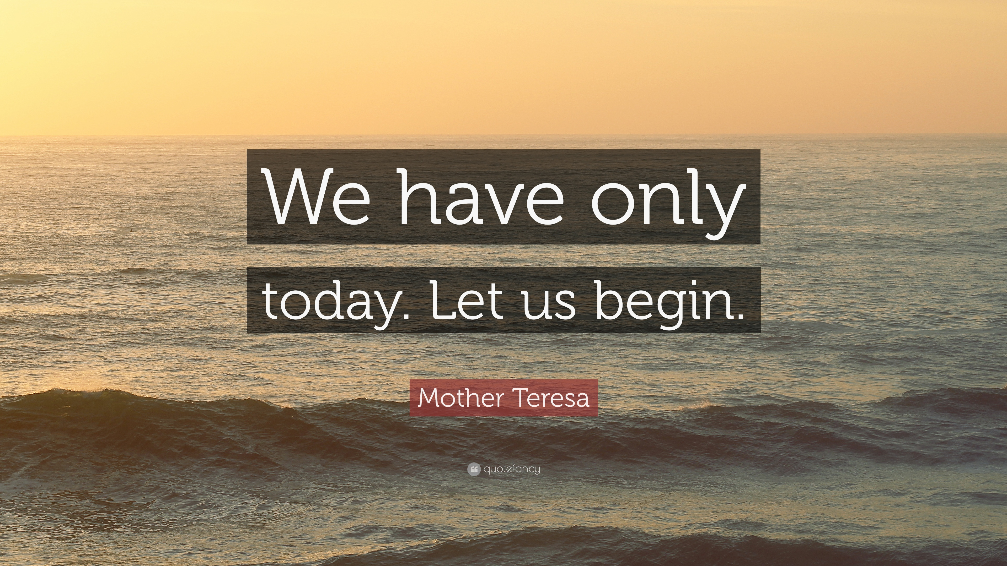 """Mother Teresa Quote: """"We have only today. Let us begin."""" (4"""