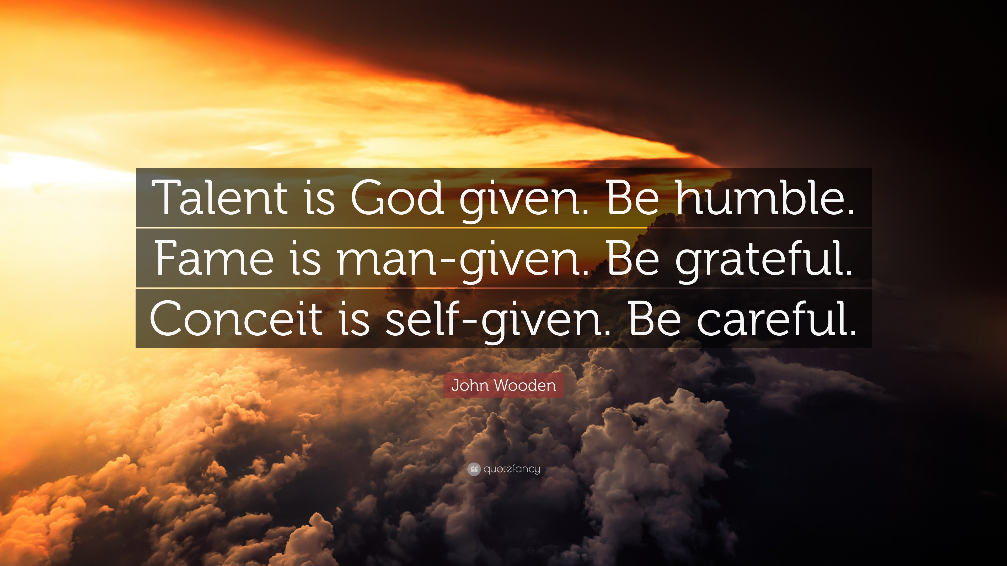 "John Wooden Quote: ""Talent Is God Given. Be Humble. Fame"