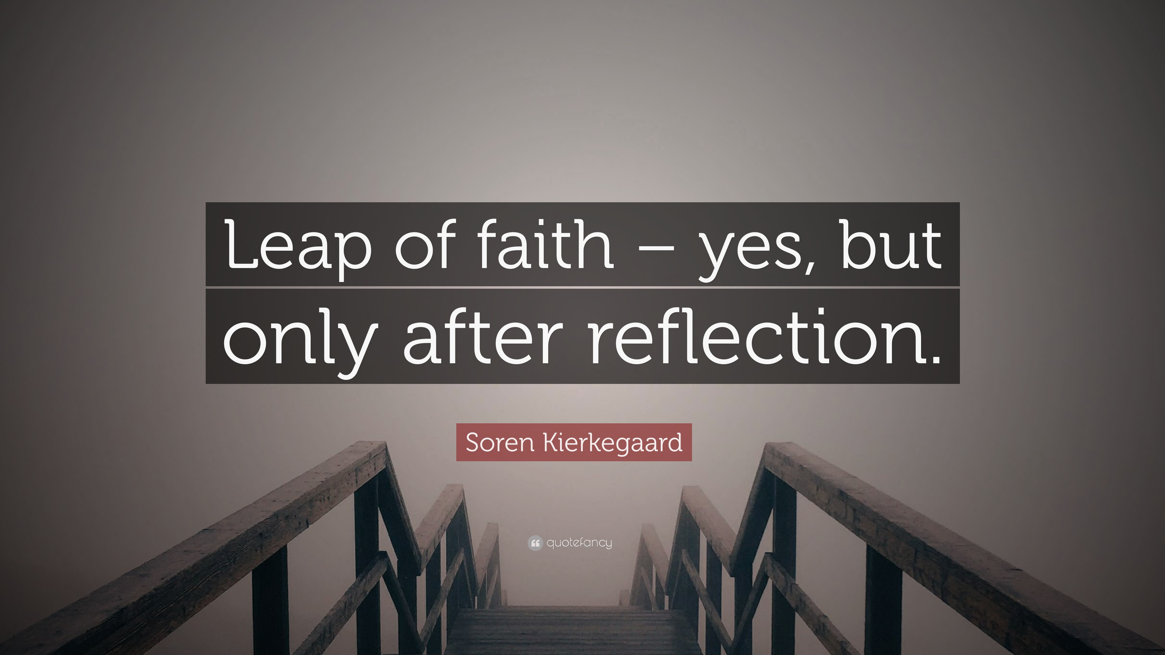 Soren Kierkegaard Quote Leap Of Faith Yes But Only After