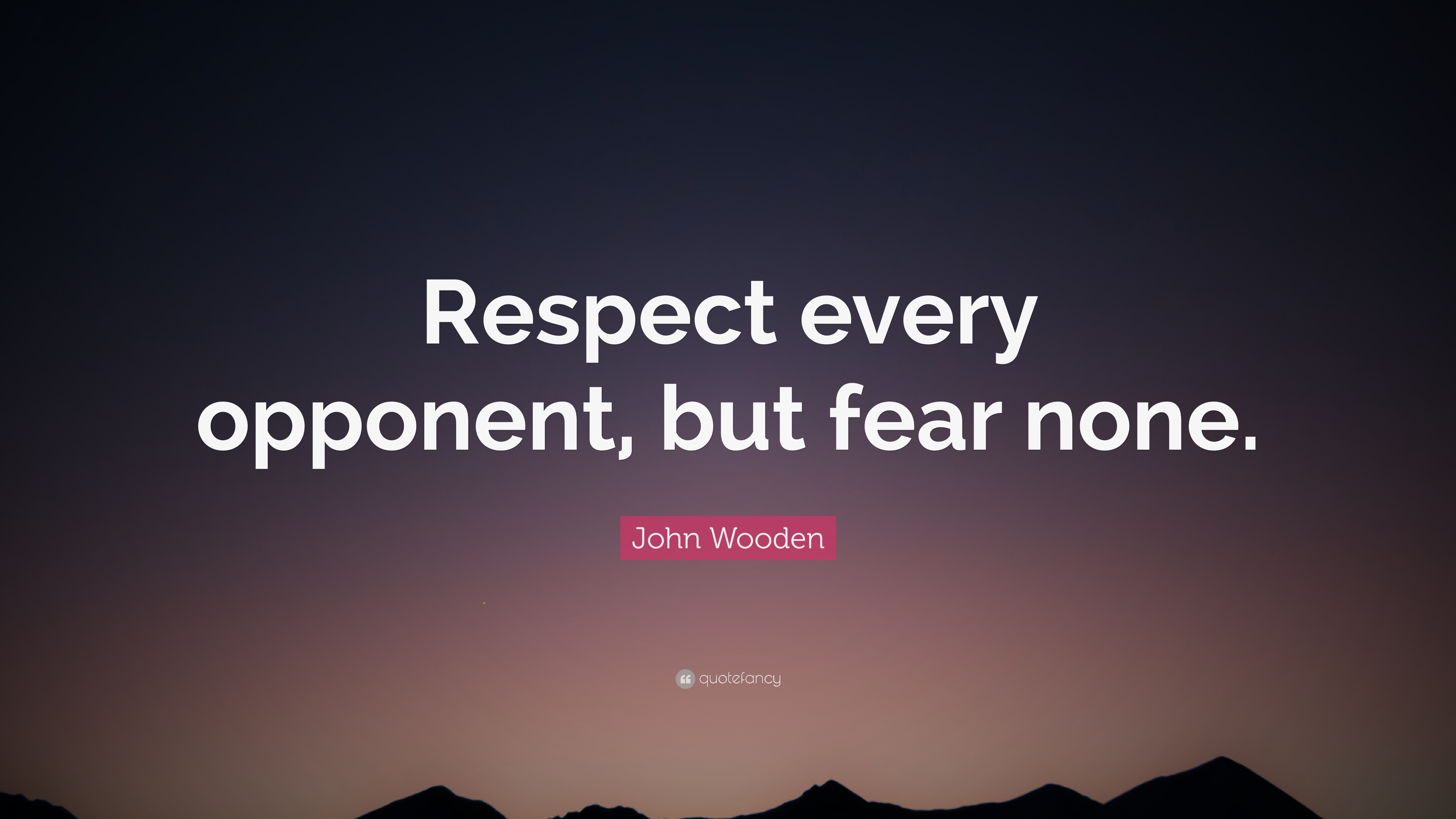 John Wooden Quote Respect Every Opponent But Fear None 12
