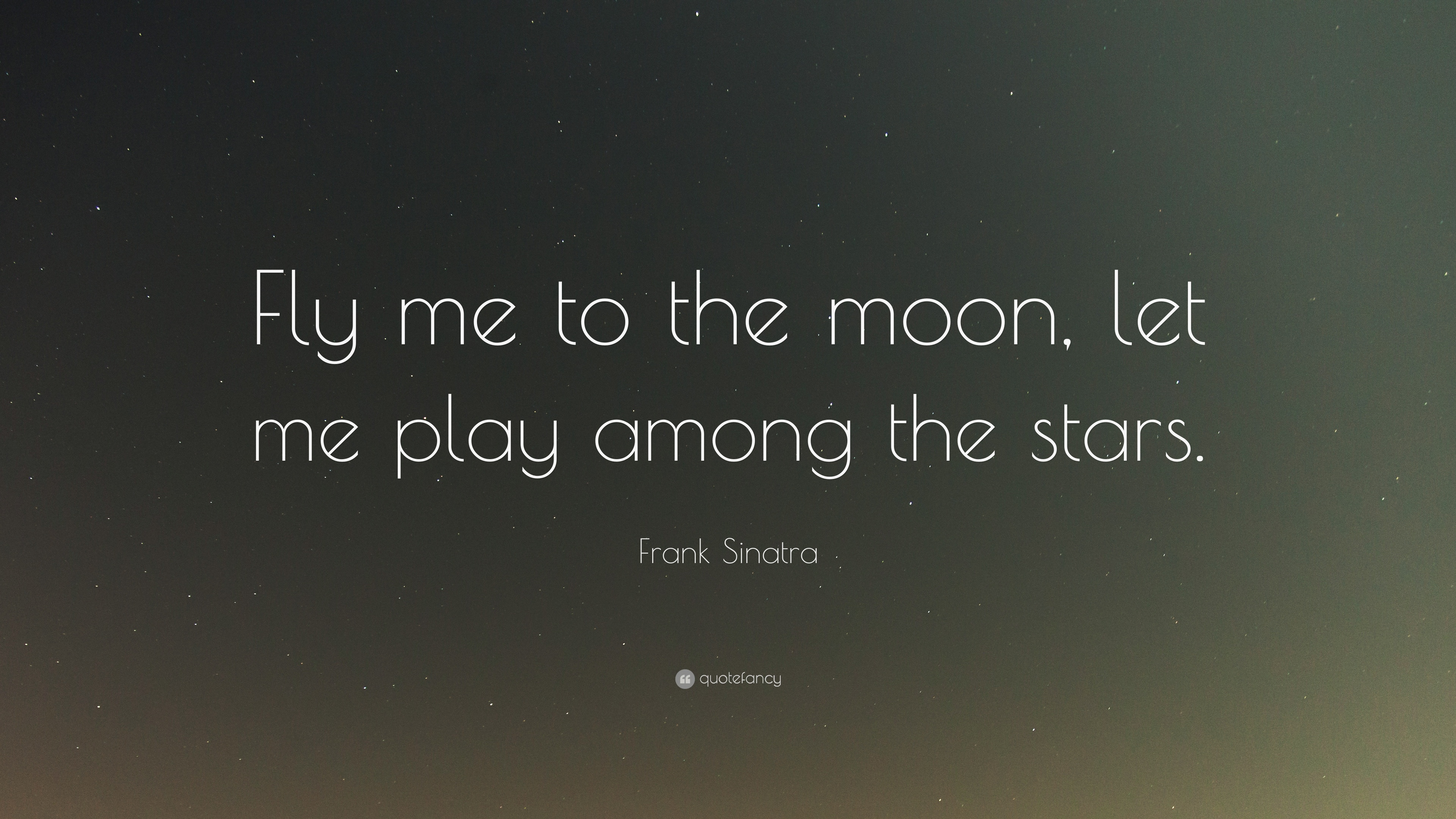 Frank Sinatra Quote Fly Me To The Moon Let Me Play Among The