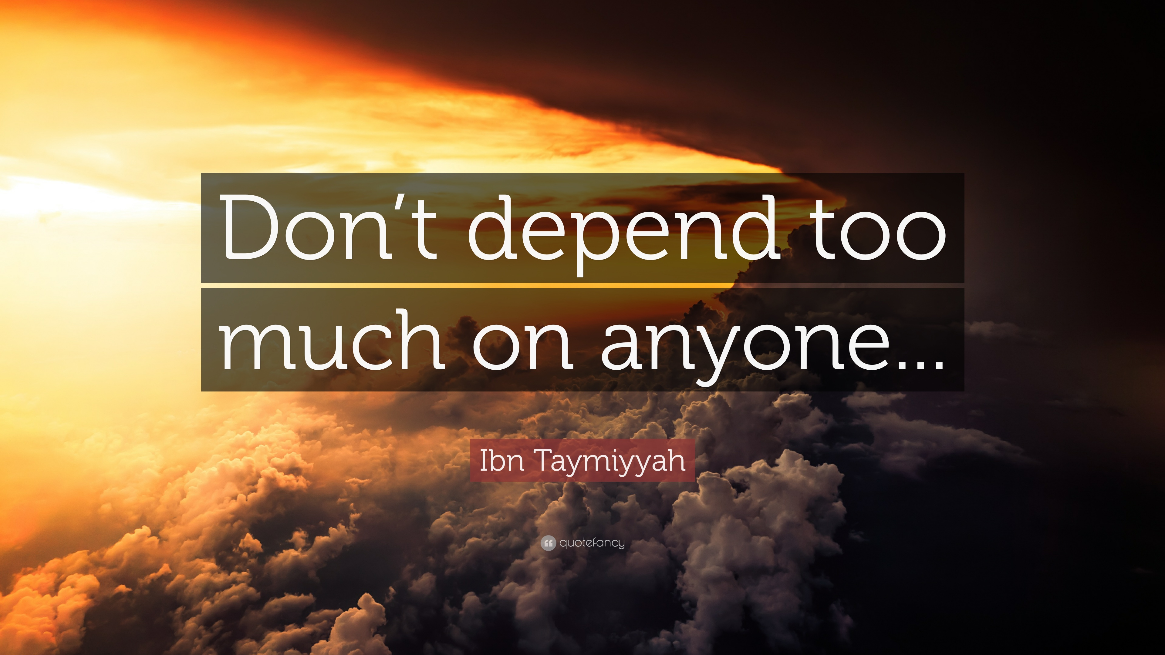Ibn Taymiyyah Quote Dont Depend Too Much On Anyone 12