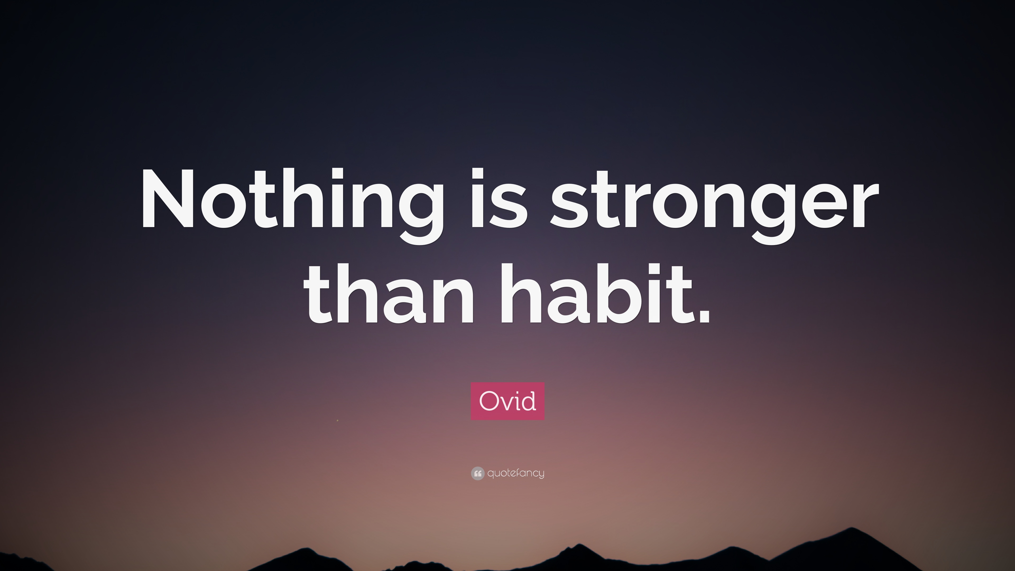 Ovid Quote: U201cNothing Is Stronger Than Habit.u201d