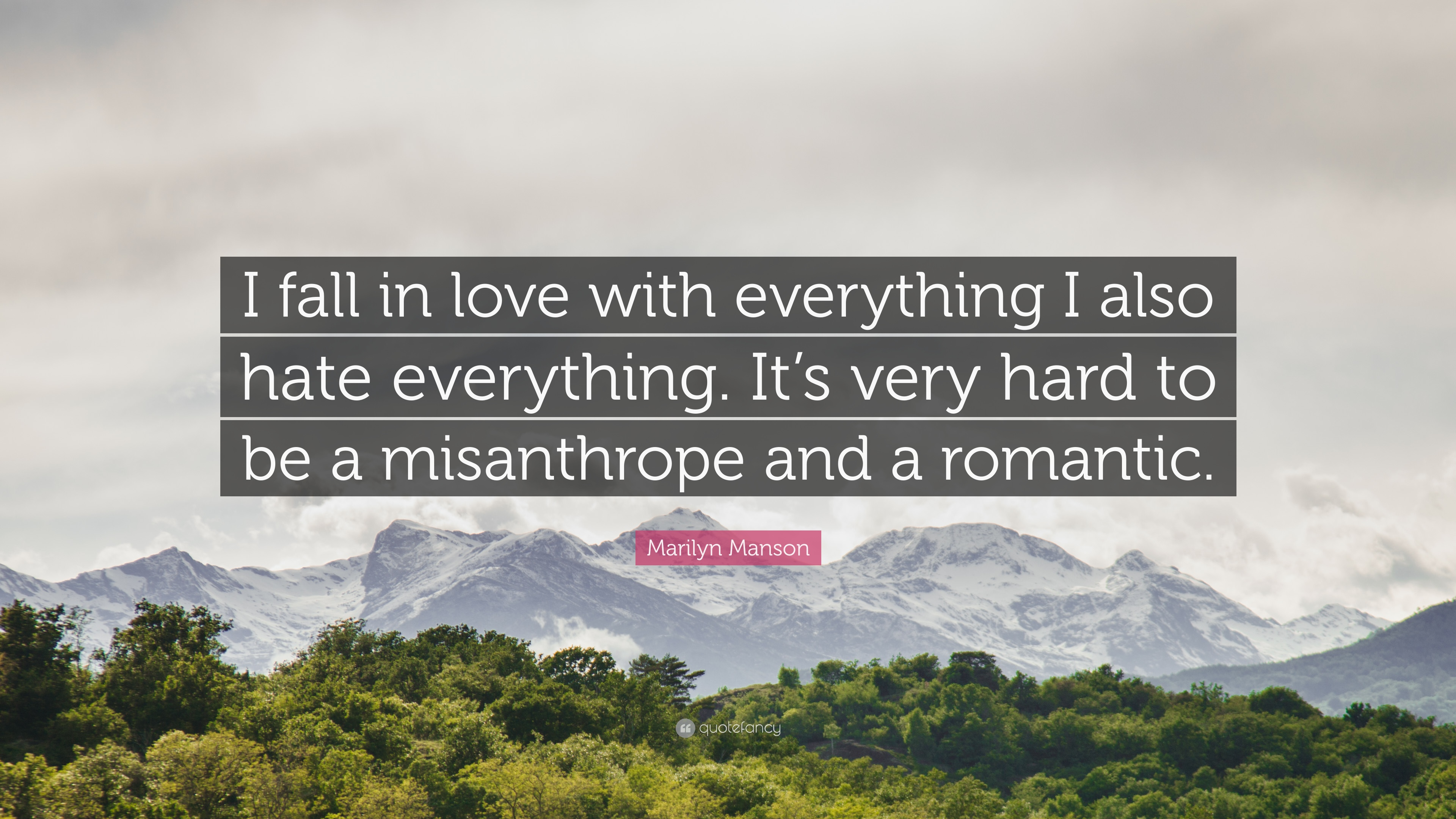 "Marilyn Manson Quote ""I fall in love with everything I also hate everything"