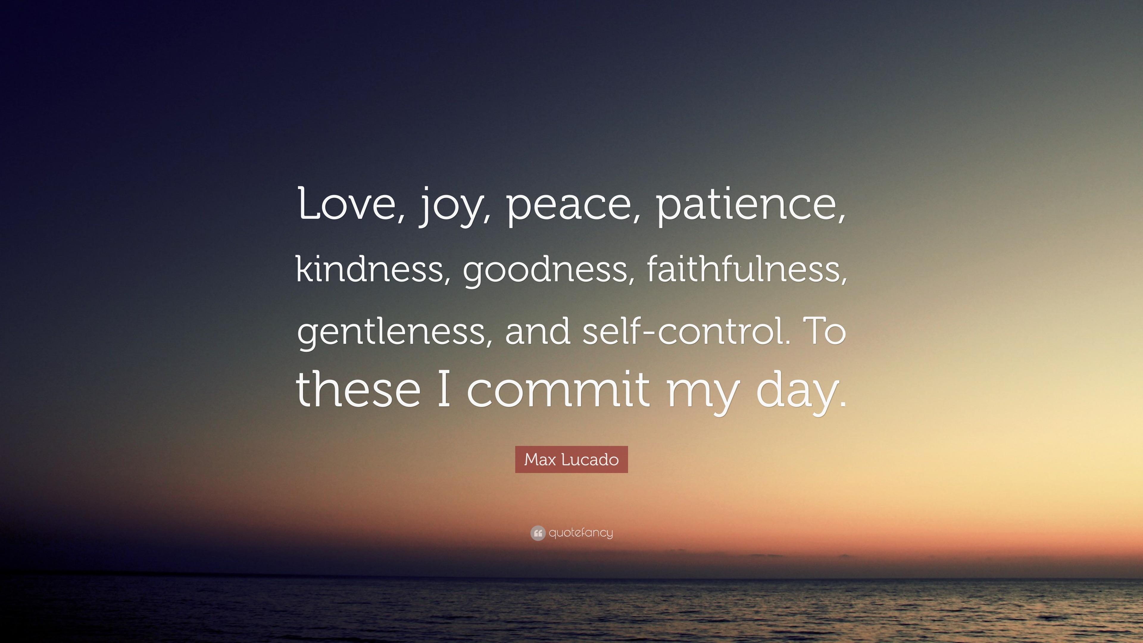 "Max Lucado Quote: ""Love, joy, peace, patience, kindness ..."