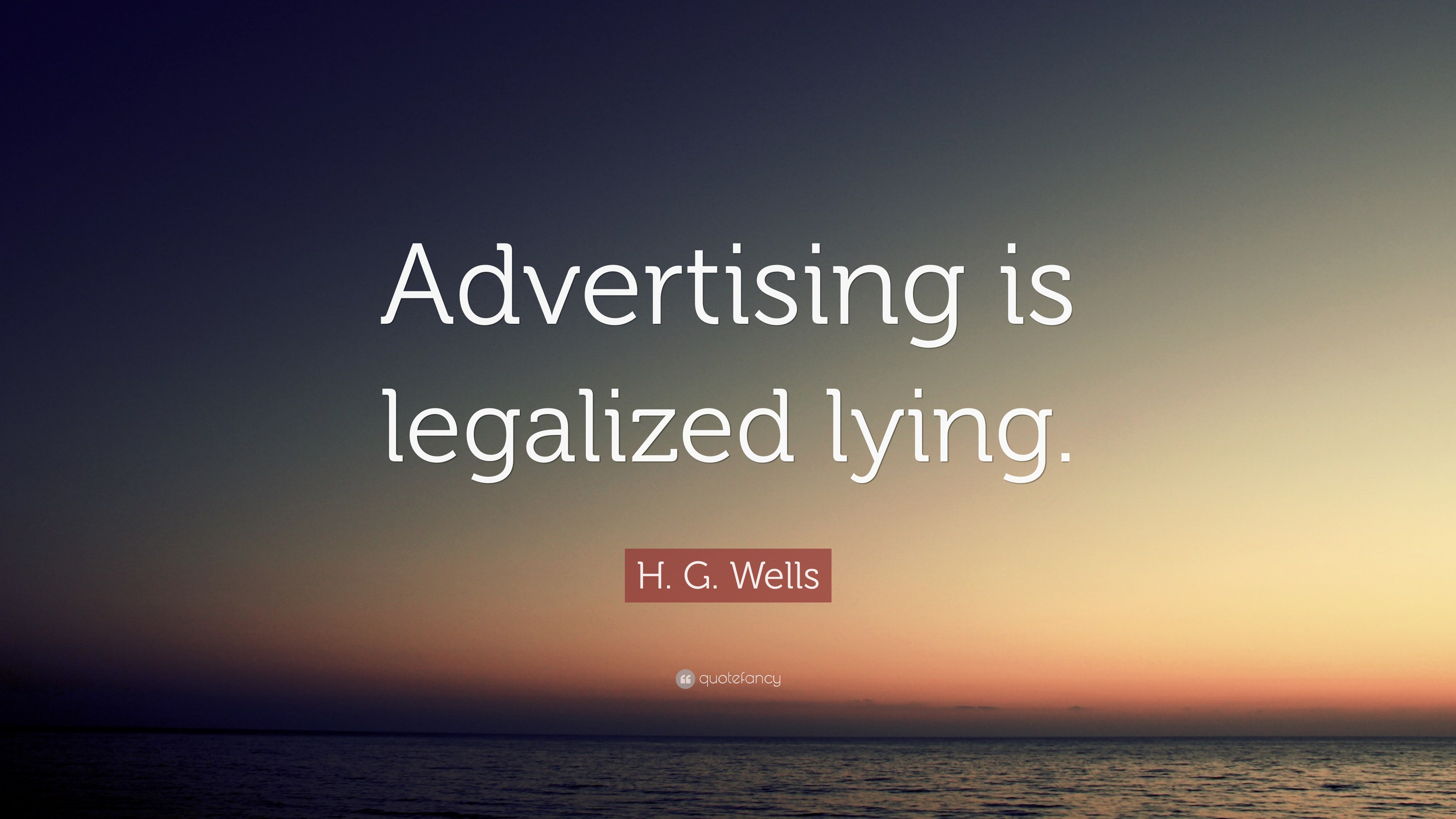 advertising is legalized lying No, advertising is the way to bring fore the benefits of your products while doing this you can be creative, hide somethings exaggerate some things but you are not allowed to lie, you lie.