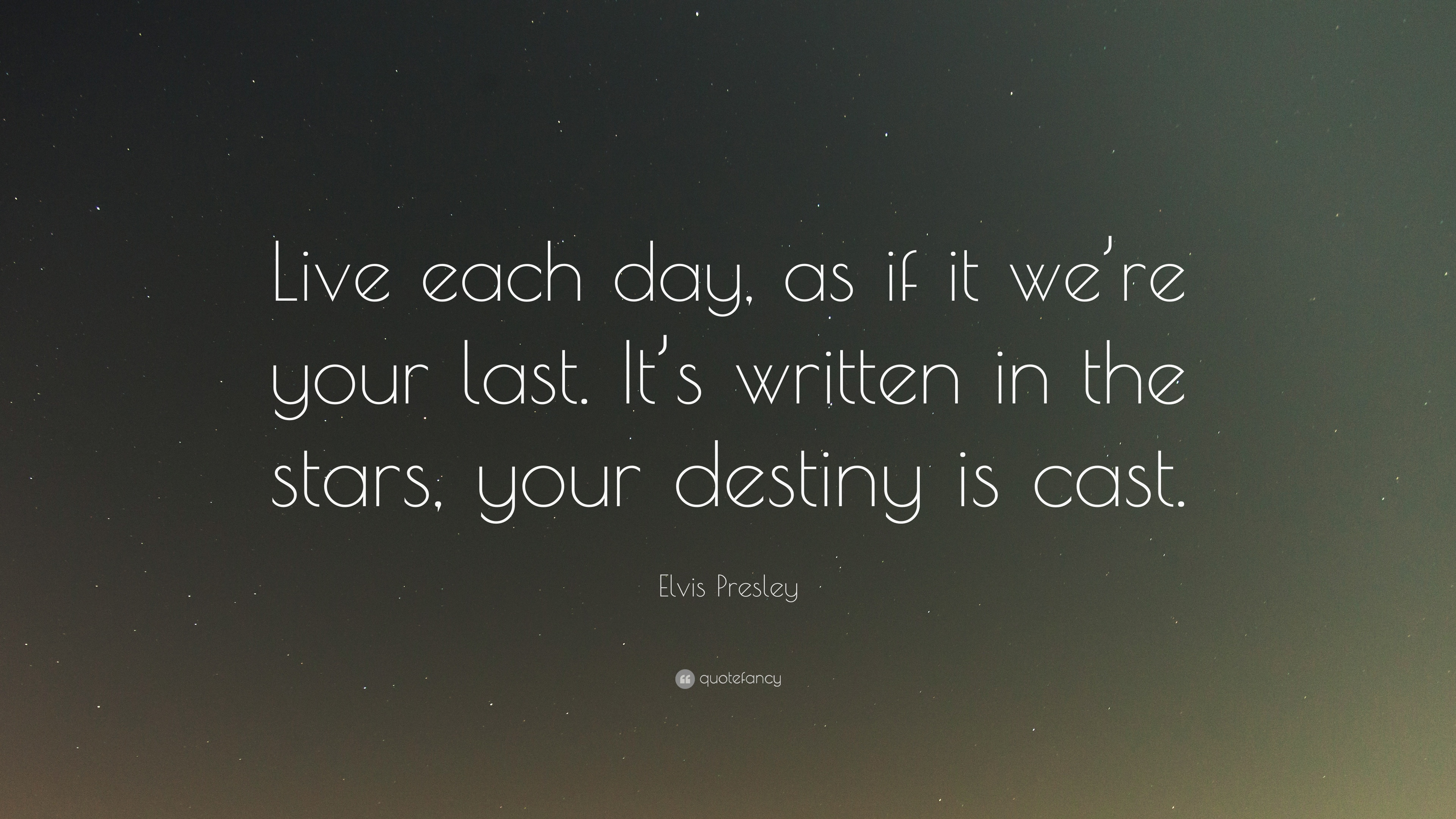 """Elvis Presley Quote: """"Live Each Day, As If It We're Your"""