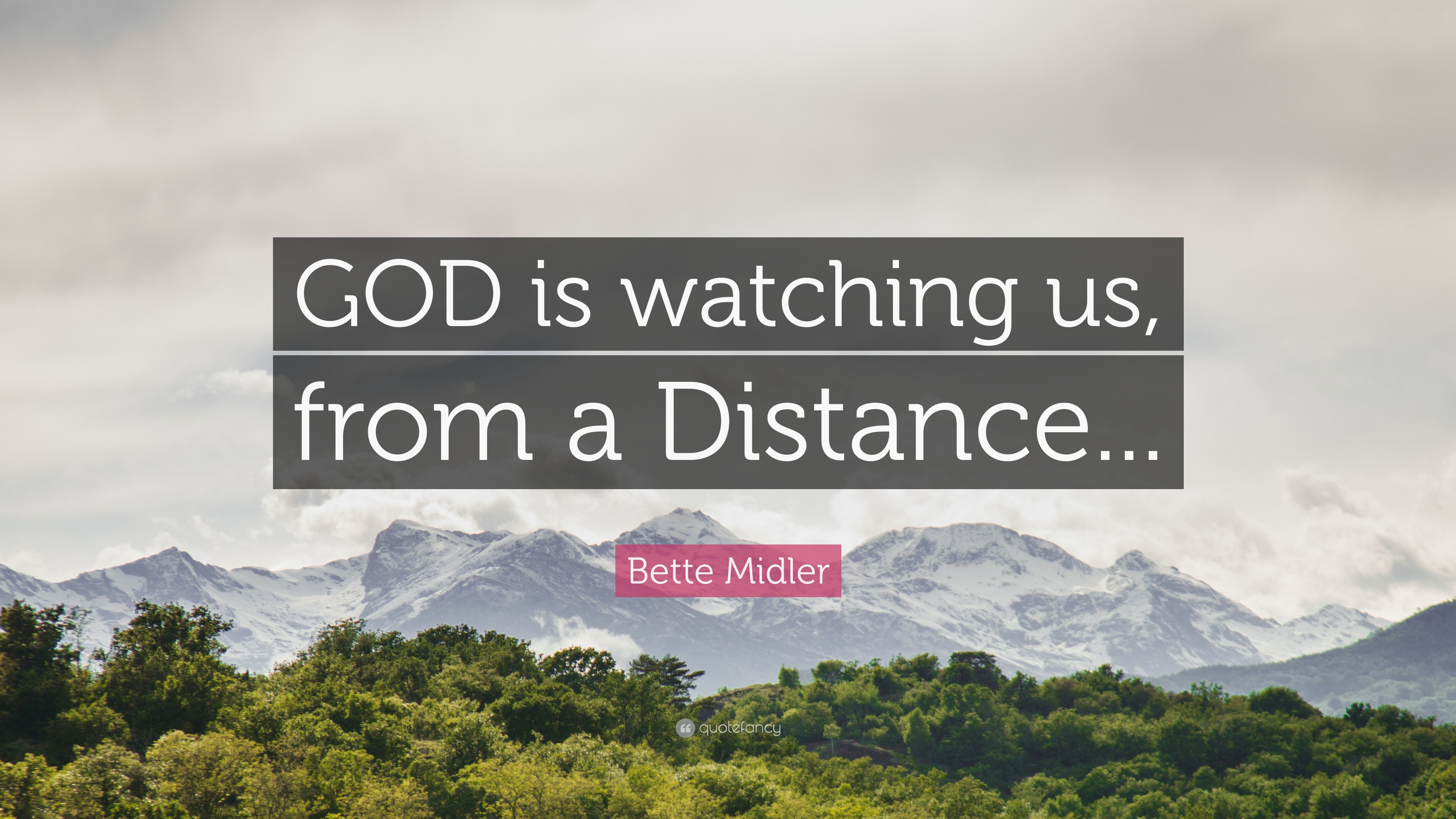"""bette midler quote """"god is watching us from a distance """""""