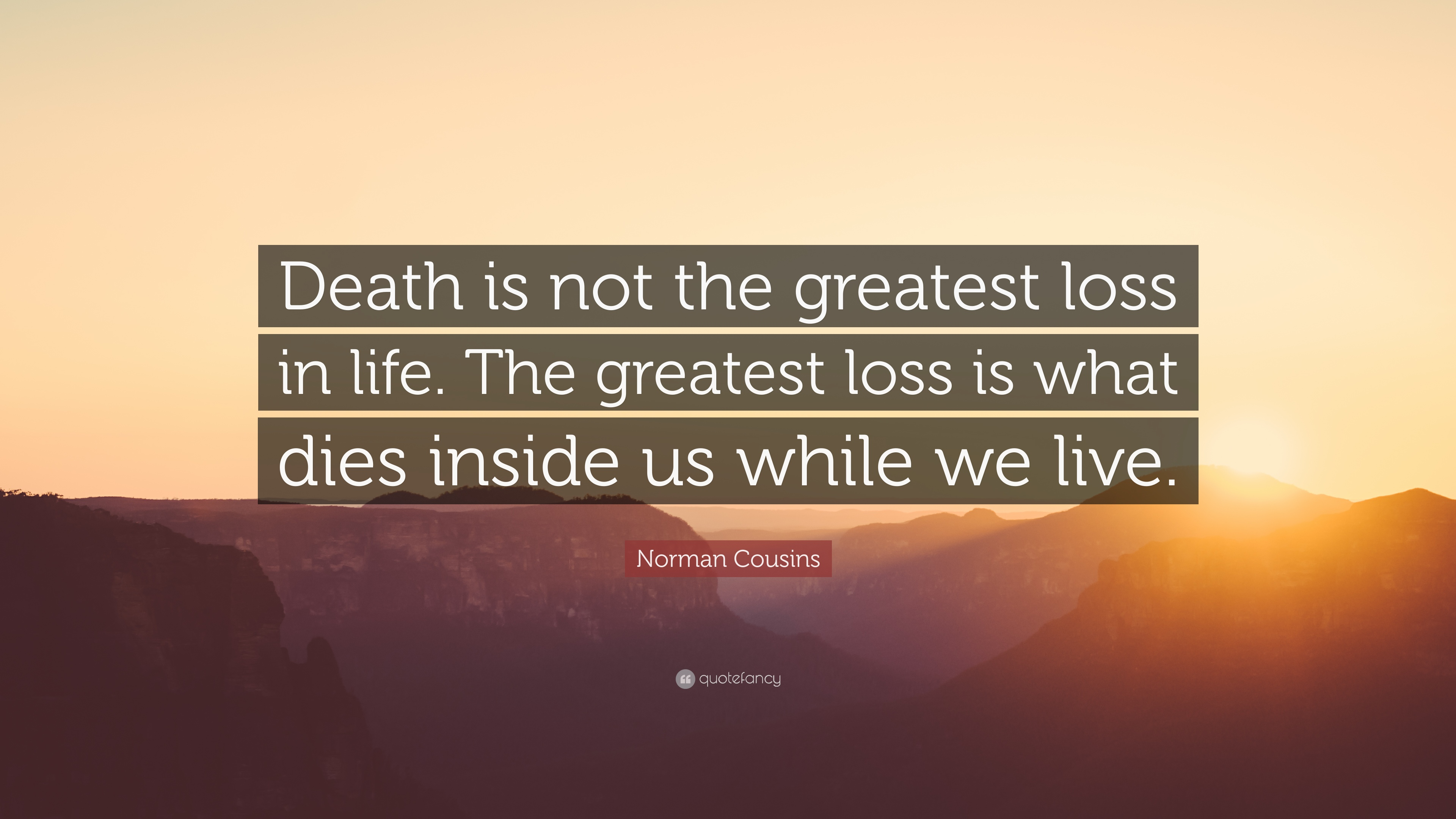 "Quotes On Death Norman Cousins Quote ""Death Is Not The Greatest Loss In Lifethe"