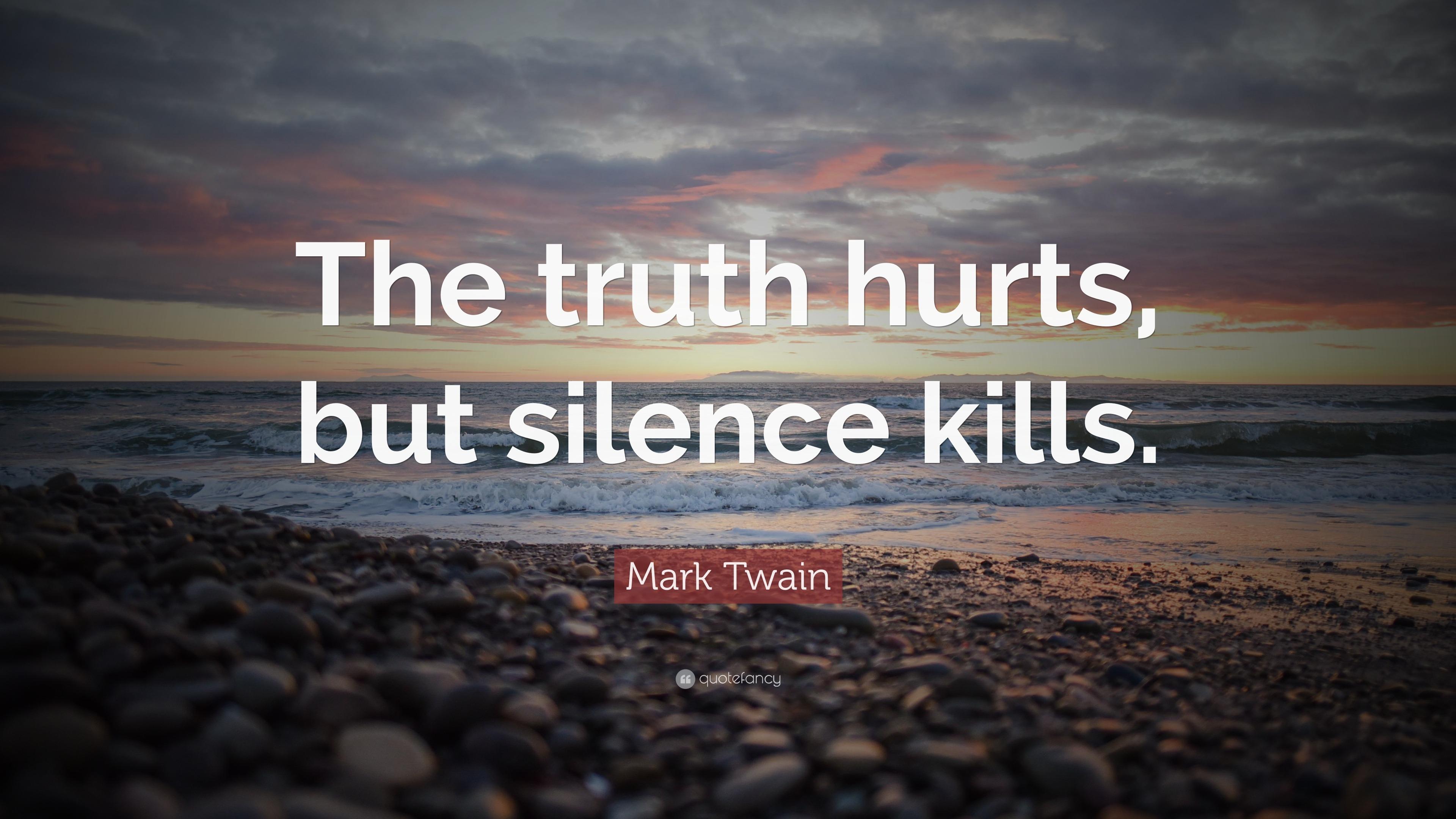 "Mark Twain Quote: ""The truth hurts, but silence kills ..."