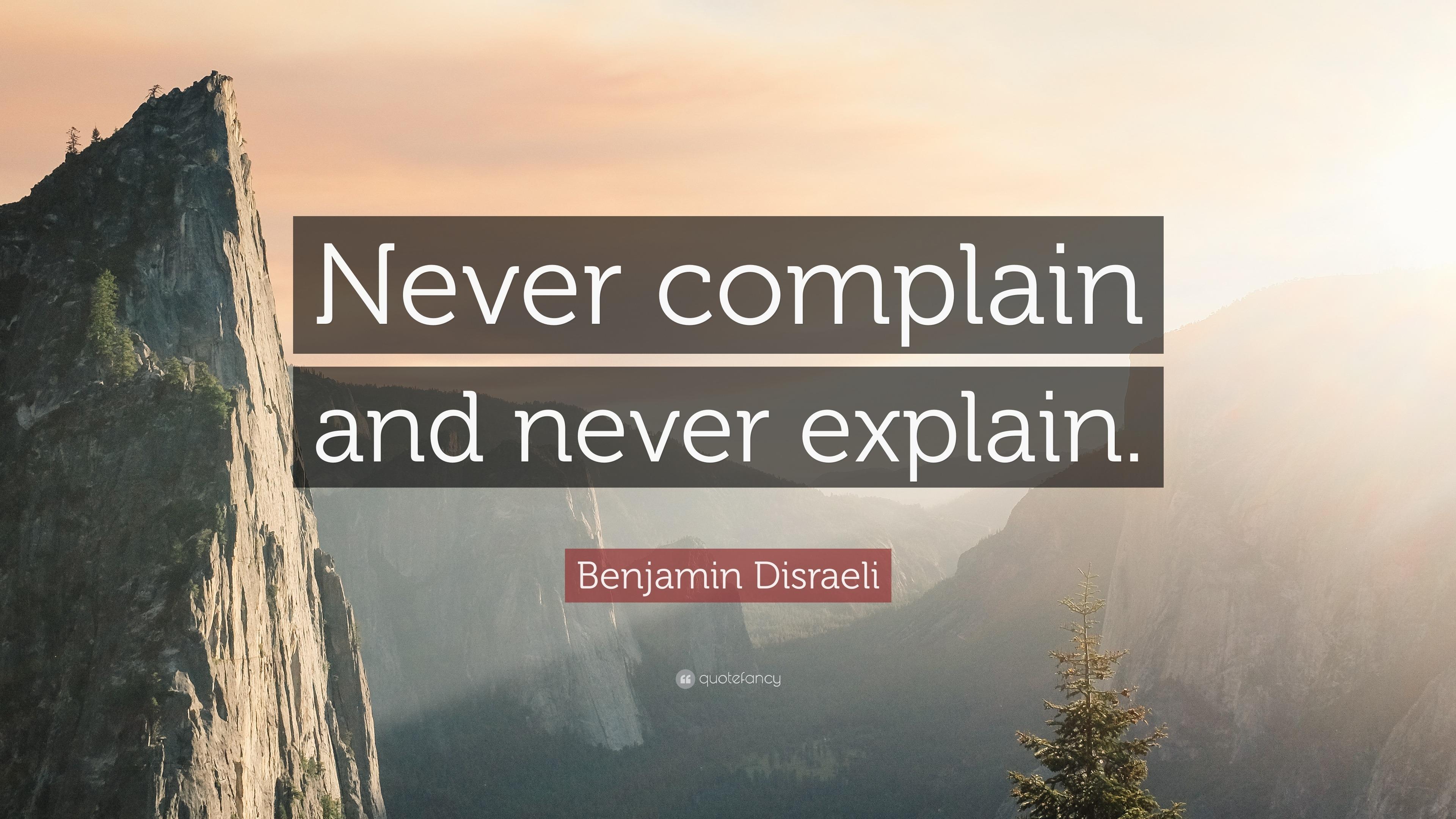 Never Explain, never Complain.