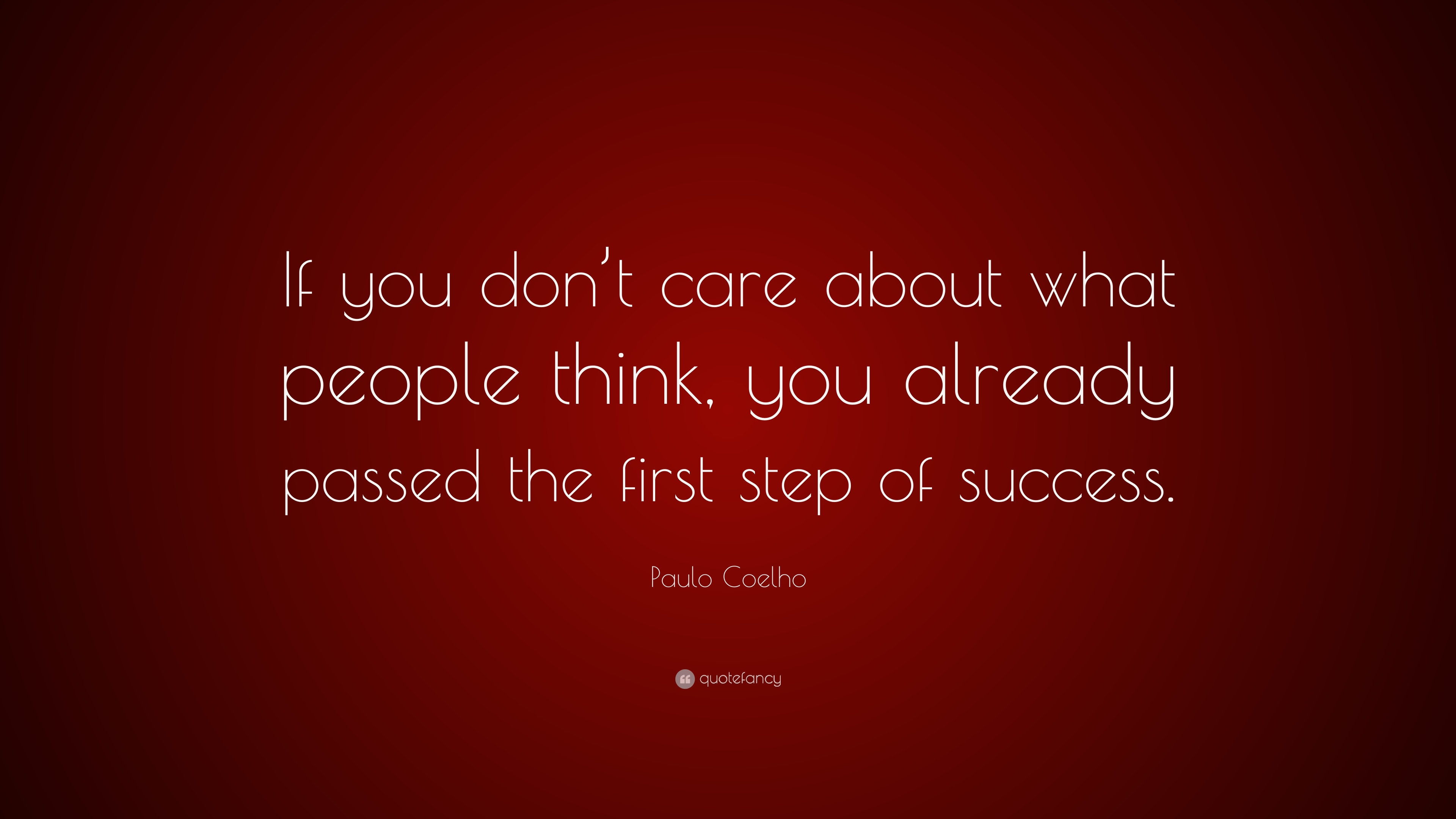 Paulo Coelho Quote If You Dont Care About What People Think You
