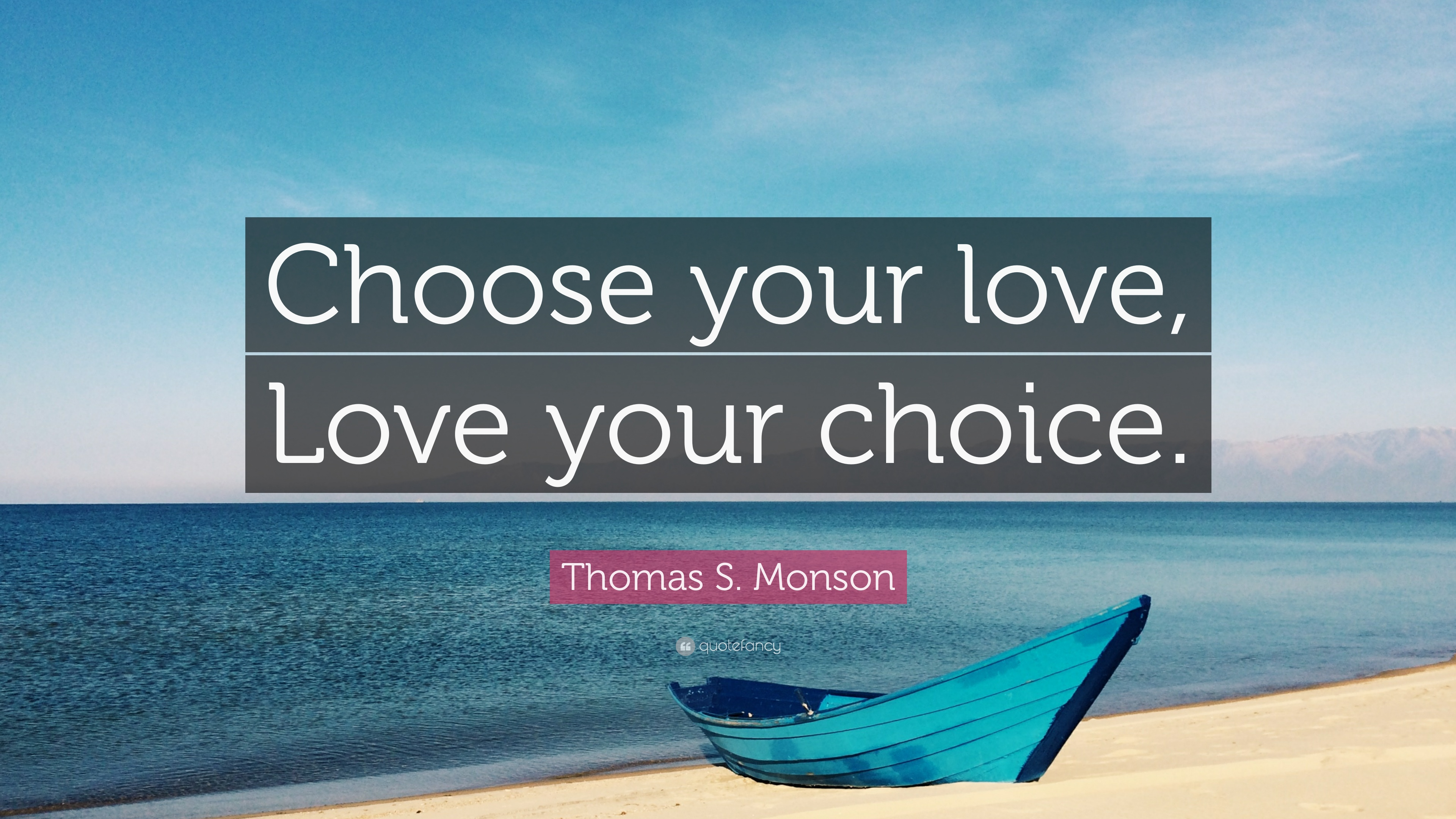 Thomas S Monson Quote Choose Your Love Love Your Choice 12