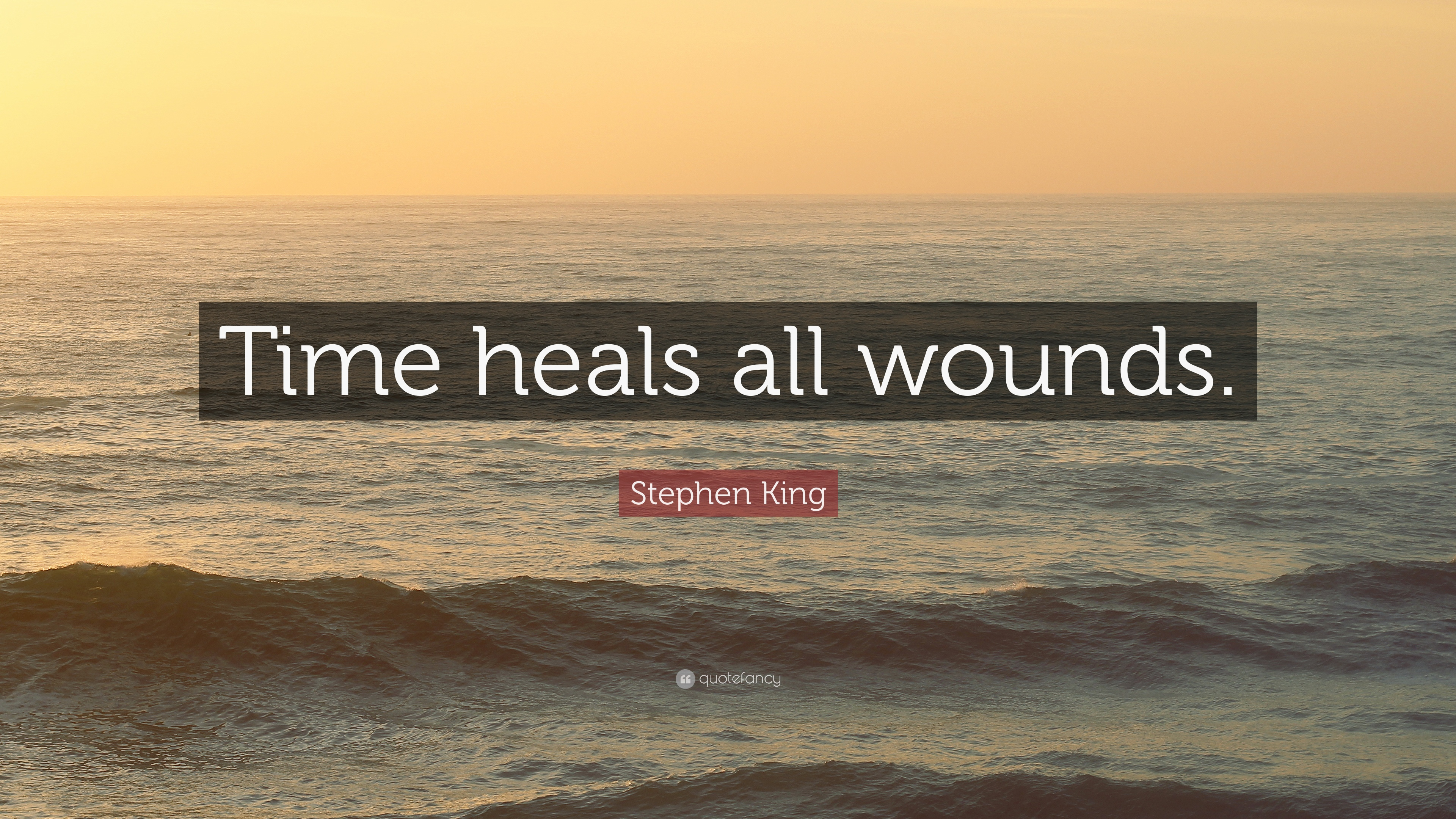 "Stephen King Quote: ""Time Heals All Wounds."" (12"