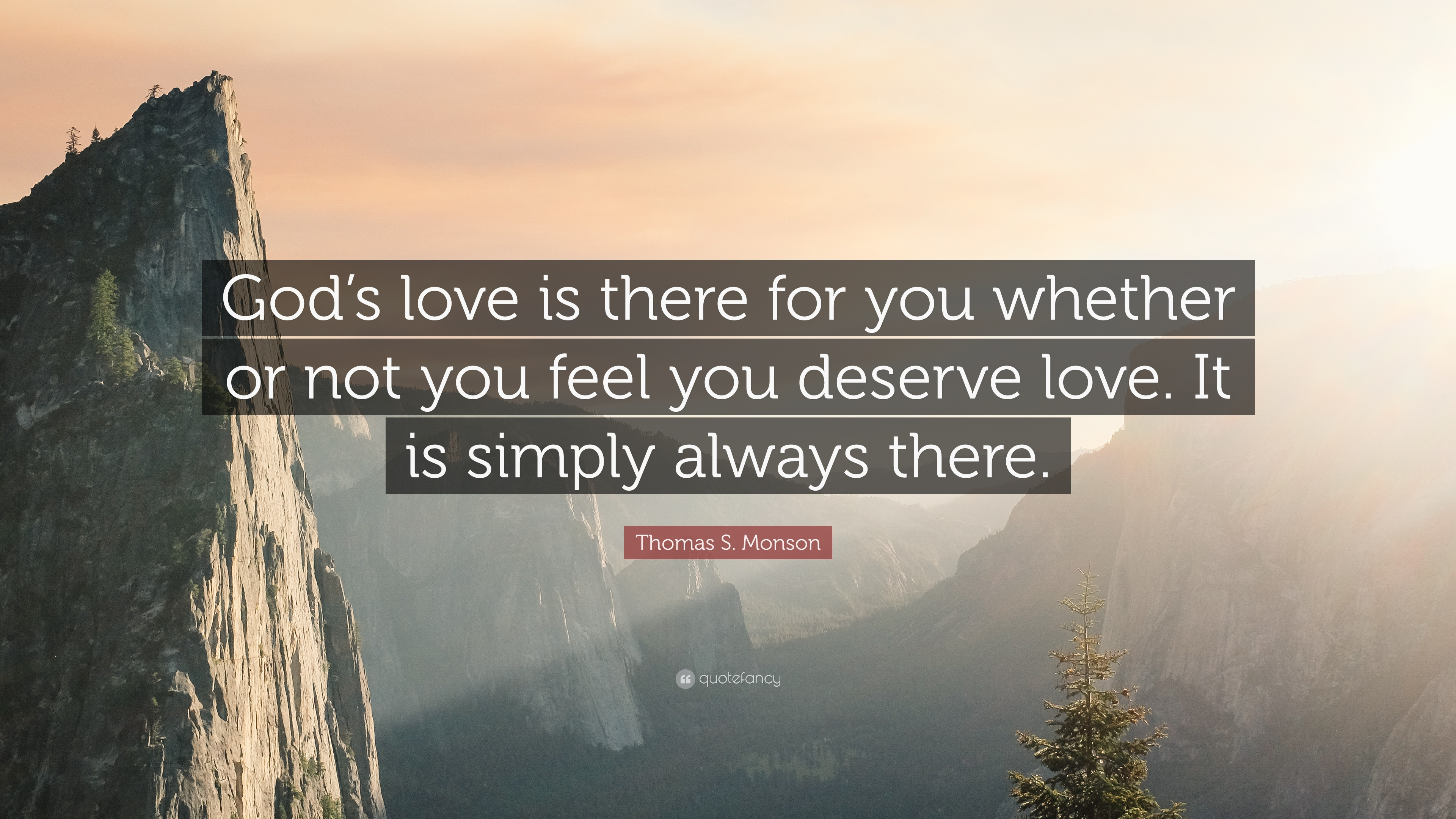 Thomas S Monson Quote Gods Love Is There For You Whether Or Not