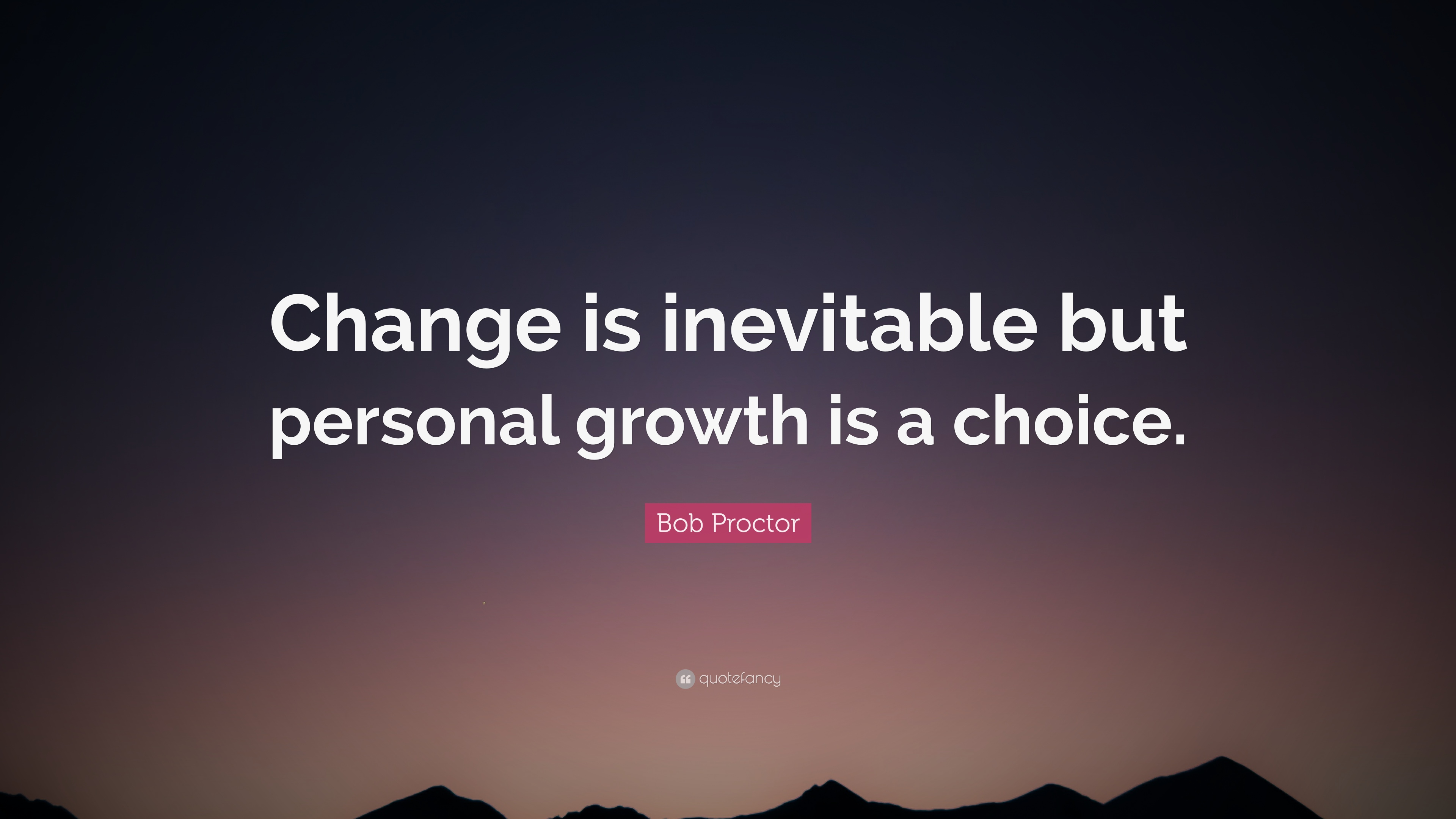 """Bob Proctor Quote: """"Change is inevitable but personal growth ..."""