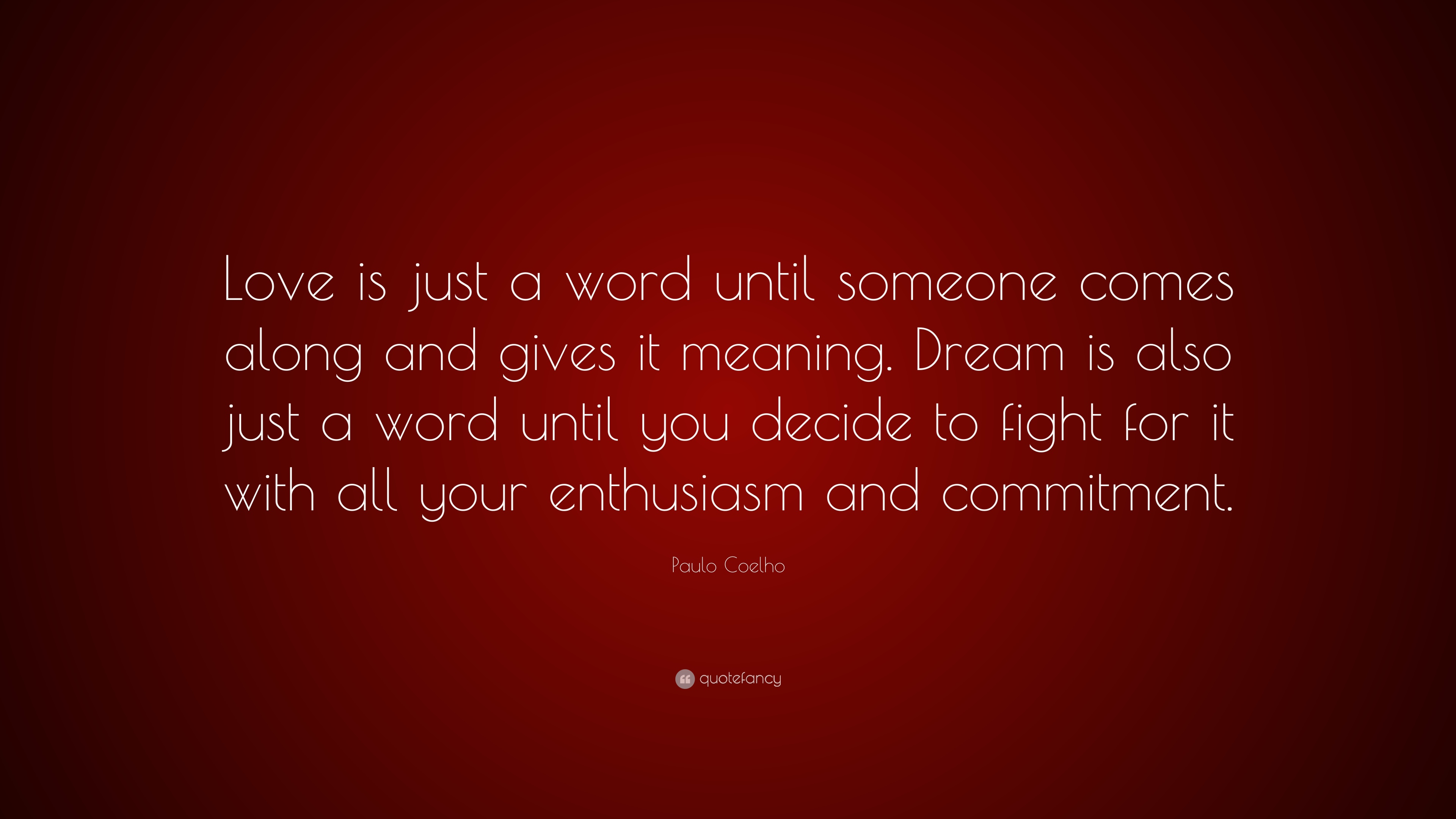 Paulo Coelho Quote Love Is Just A Word Until Someone Comes Along And Gives