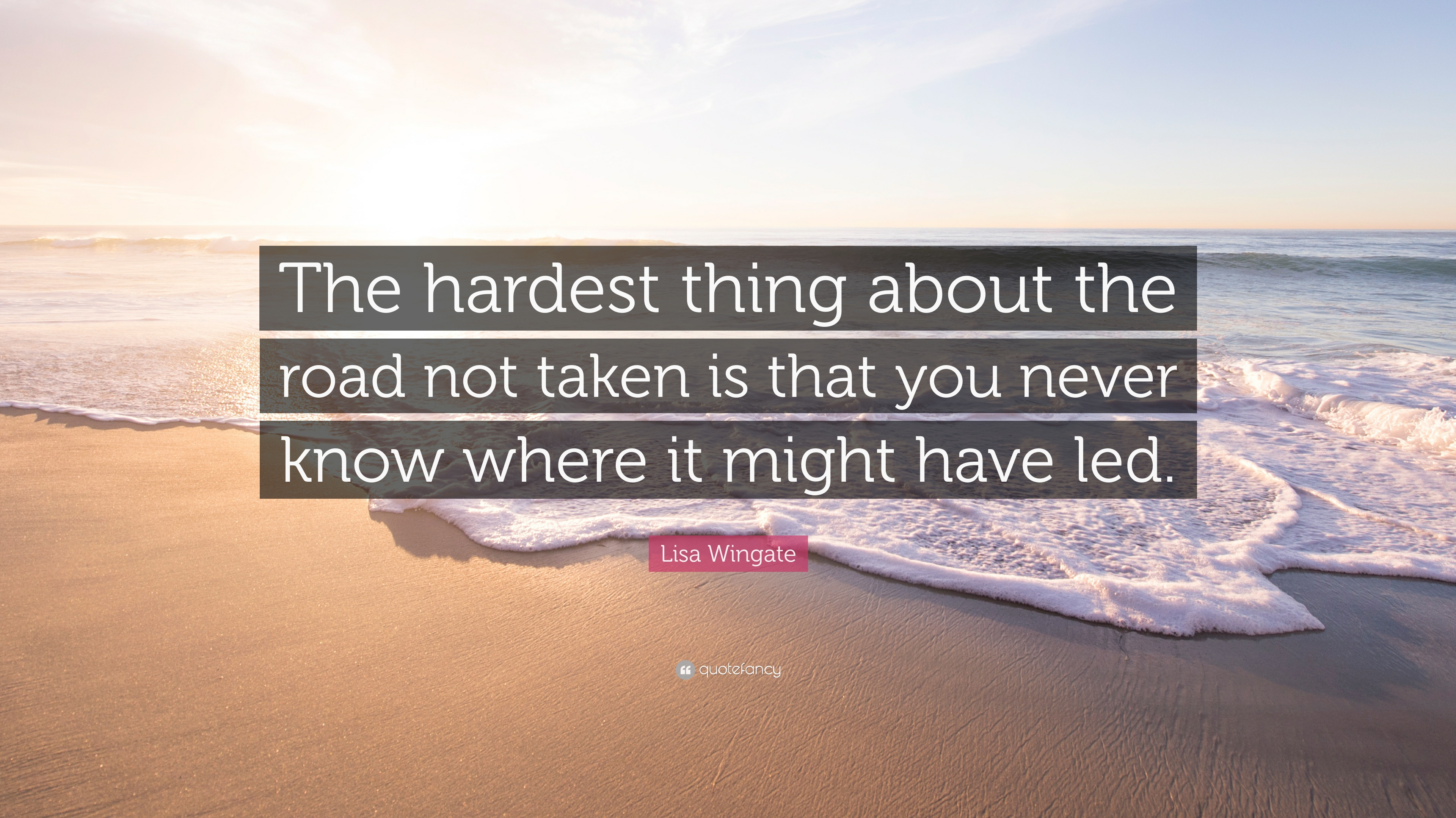 """Lisa Wingate Quote: """"The hardest thing about the road not ..."""