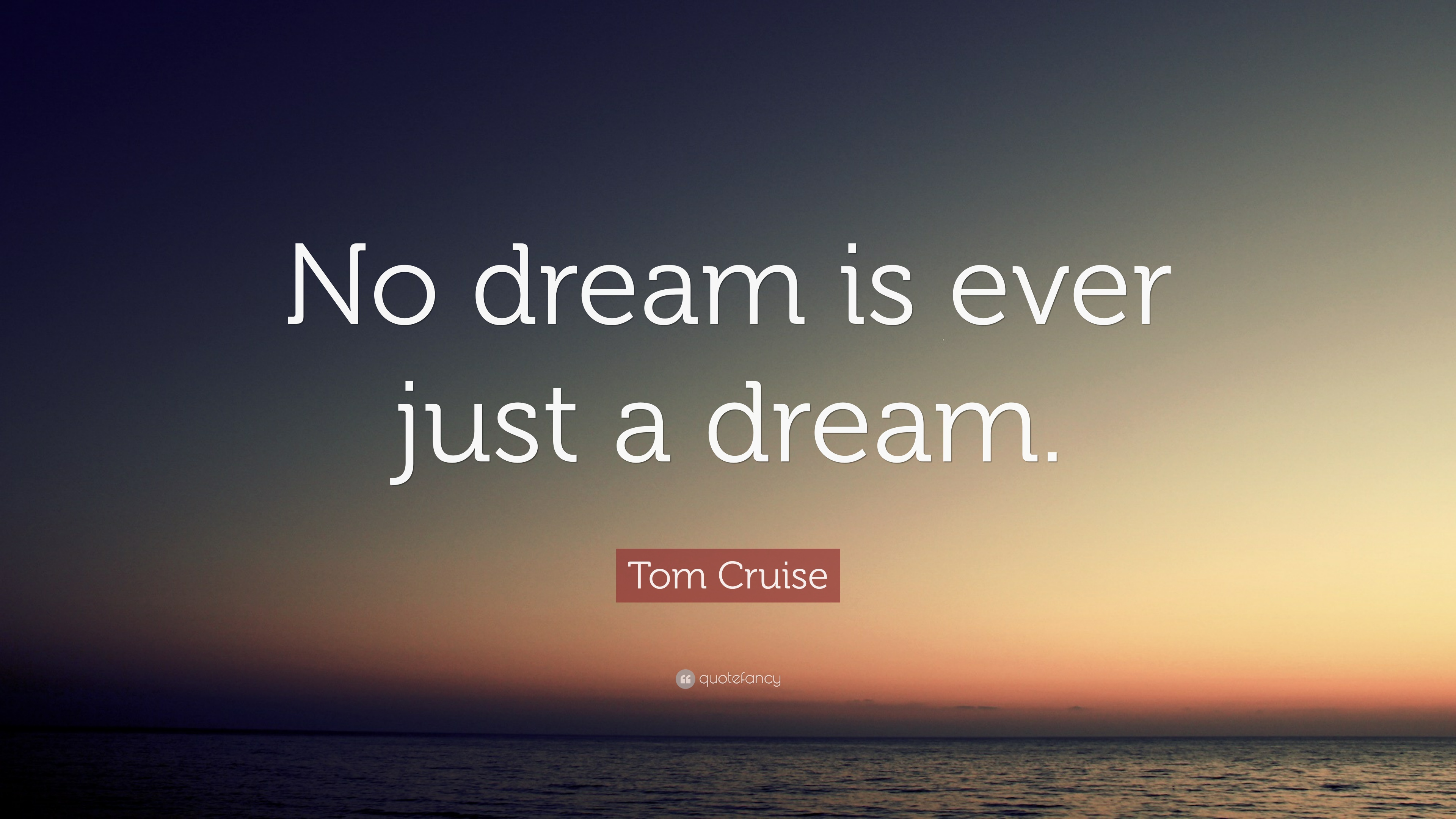 """Tom Cruise Quotes 90 Wallpapers: Tom Cruise Quote: """"No Dream Is Ever Just A Dream."""" (12"""