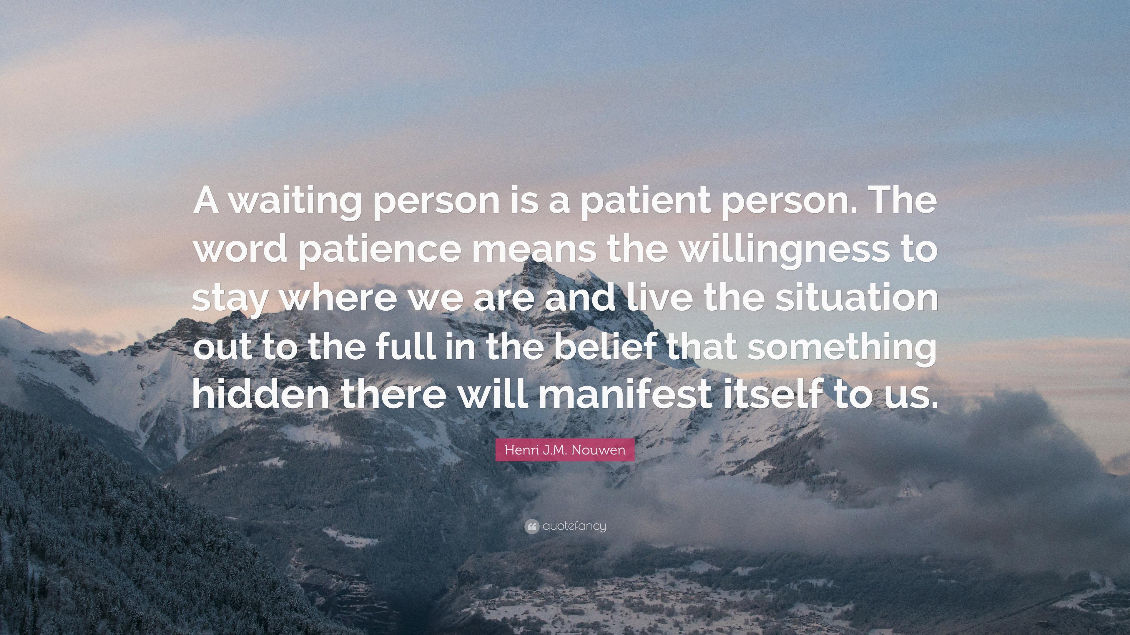 Henri Jm Nouwen Quote A Waiting Person Is A Patient Person The