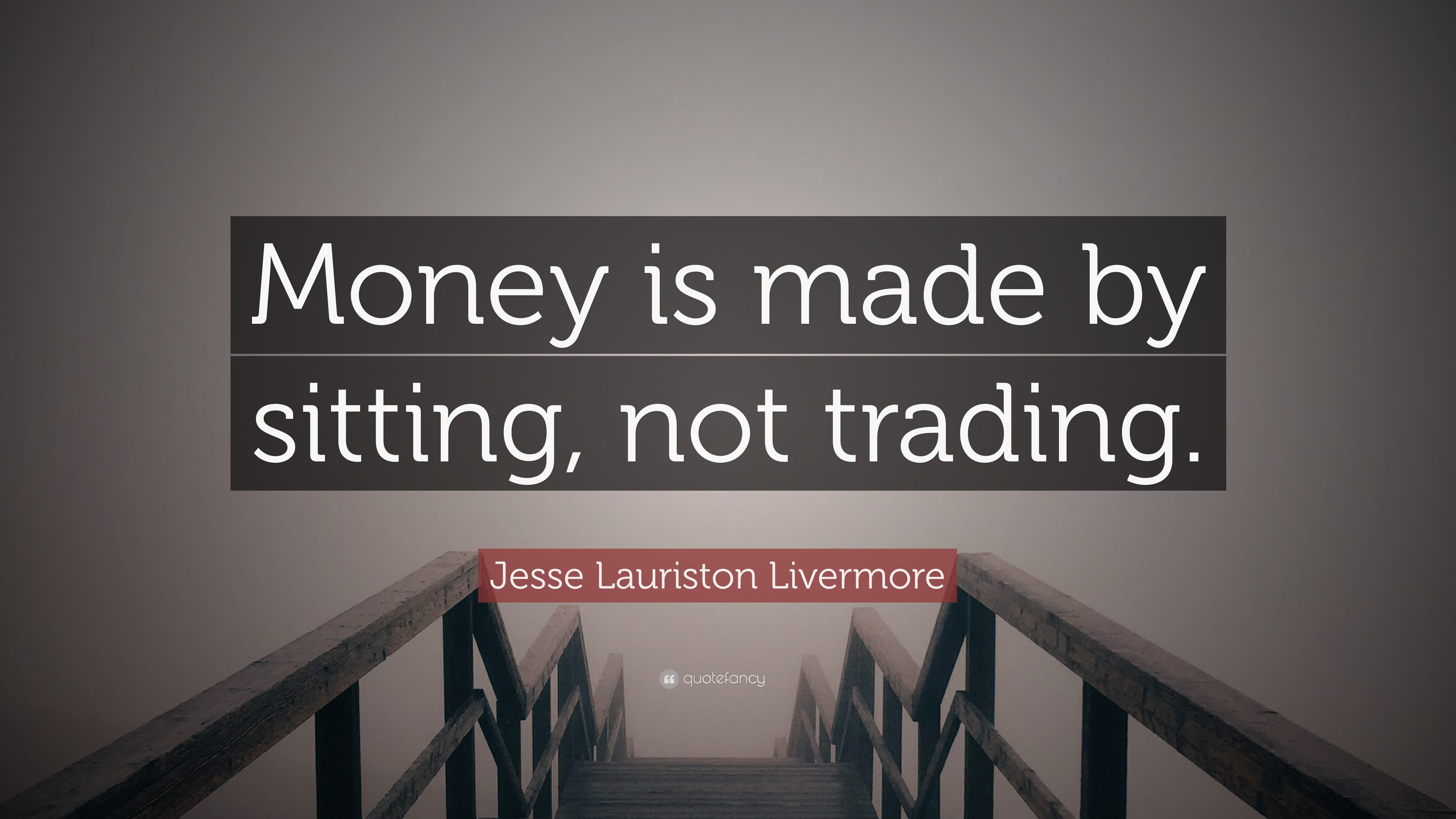 "Jesse Lauriston Livermore Quote: ""Money is made by sitting, not trading."" (12 wallpapers) - Quotefancy"