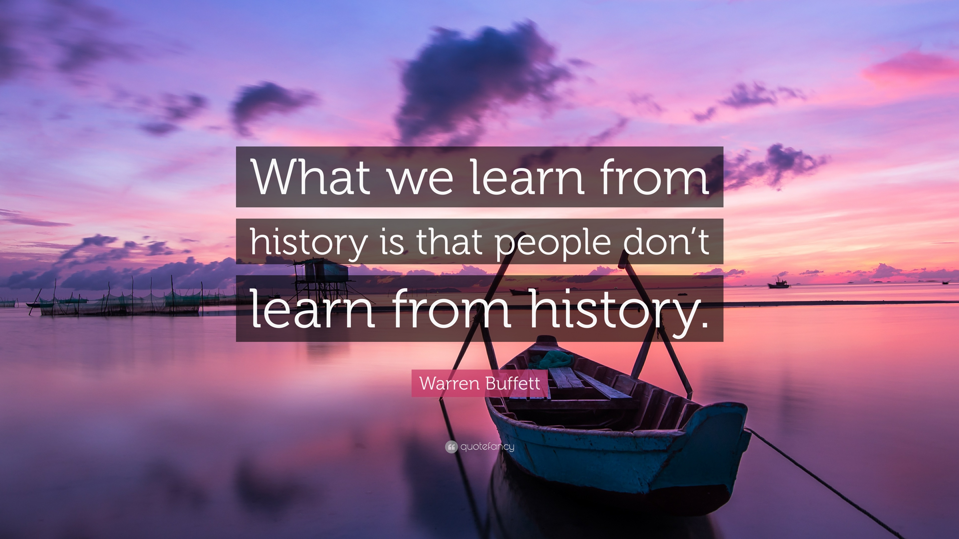 """Warren Buffett Quote: """"What we learn from history is that ..."""