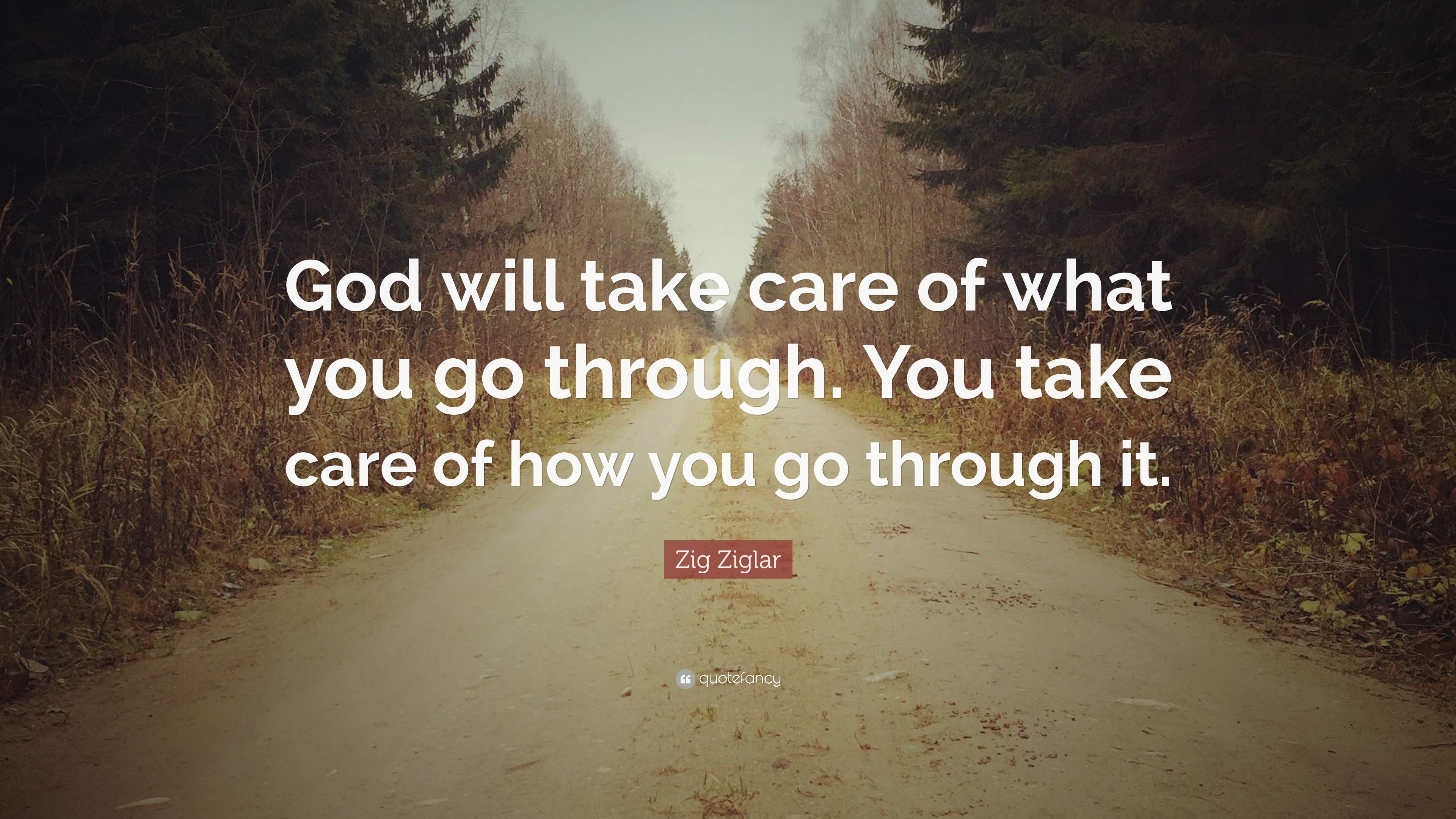 Zig Ziglar Quote God Will Take Care Of What You Go Through You