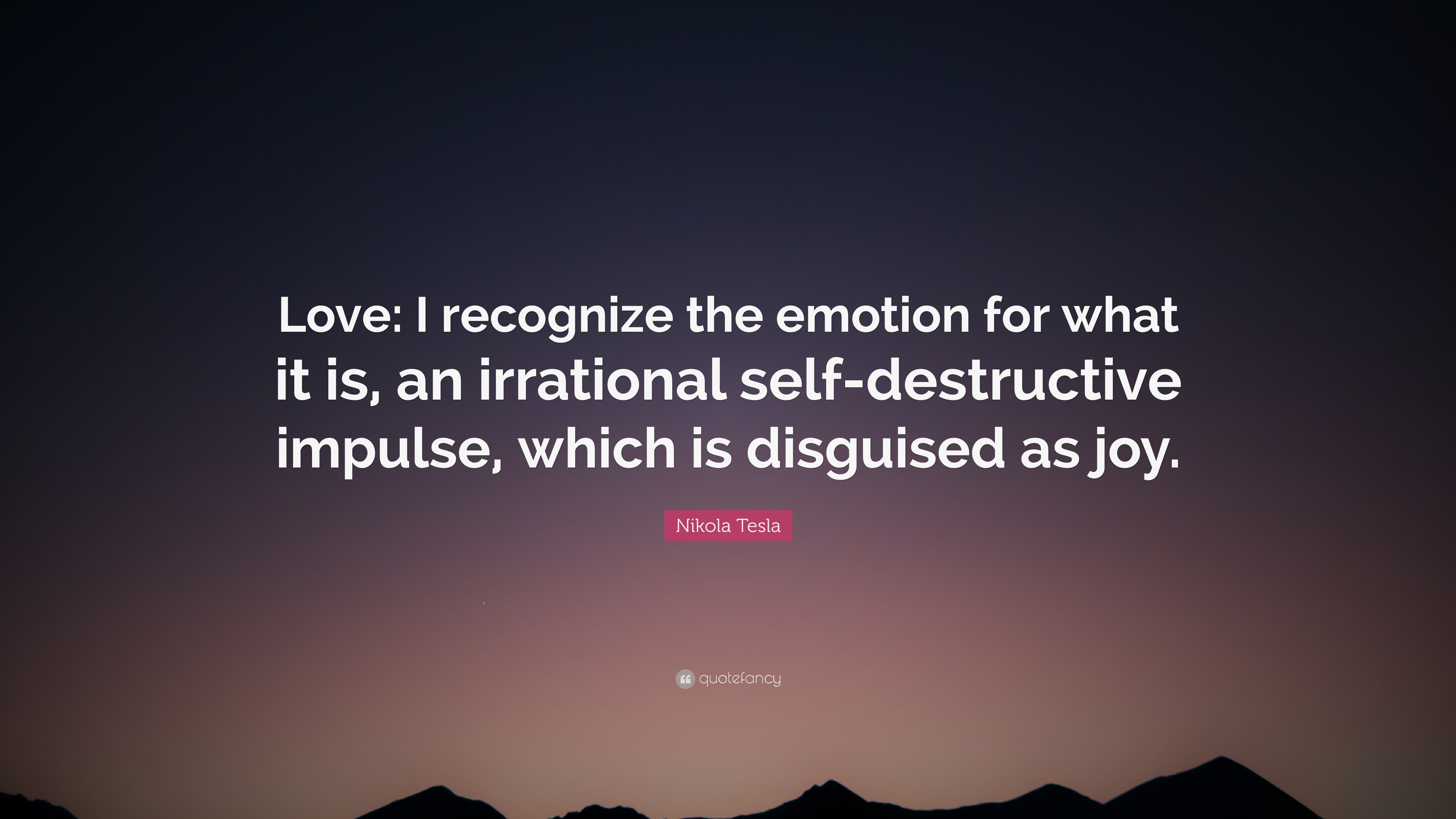 "Quote On Love Nikola Tesla Quote ""Love I Recognize The Emotion For What It Is"