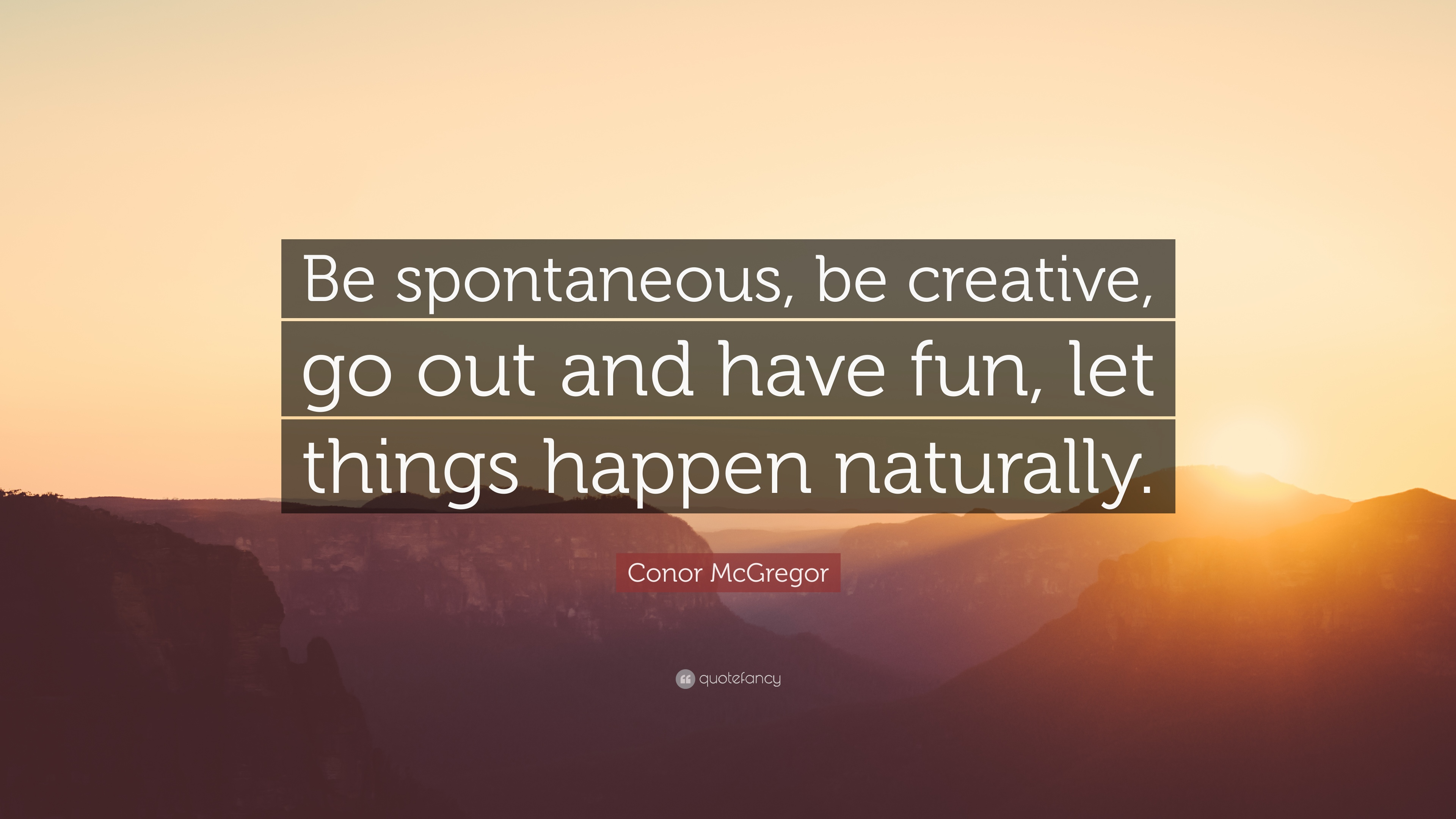 Conor Mcgregor Quote Be Spontaneous Be Creative Go Out And Have