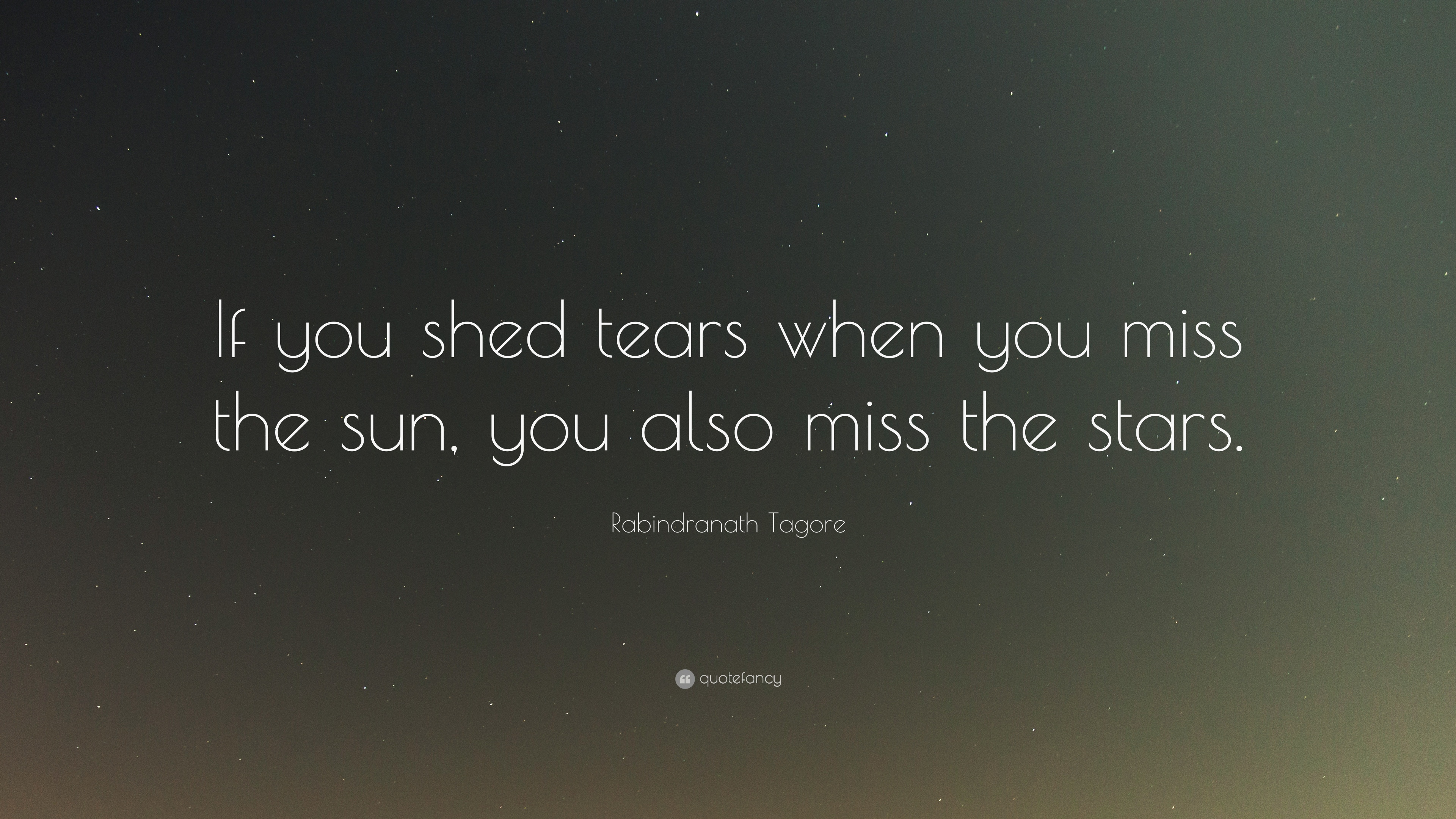 Rabindranath Tagore Quote If You Shed Tears When You Miss The Sun