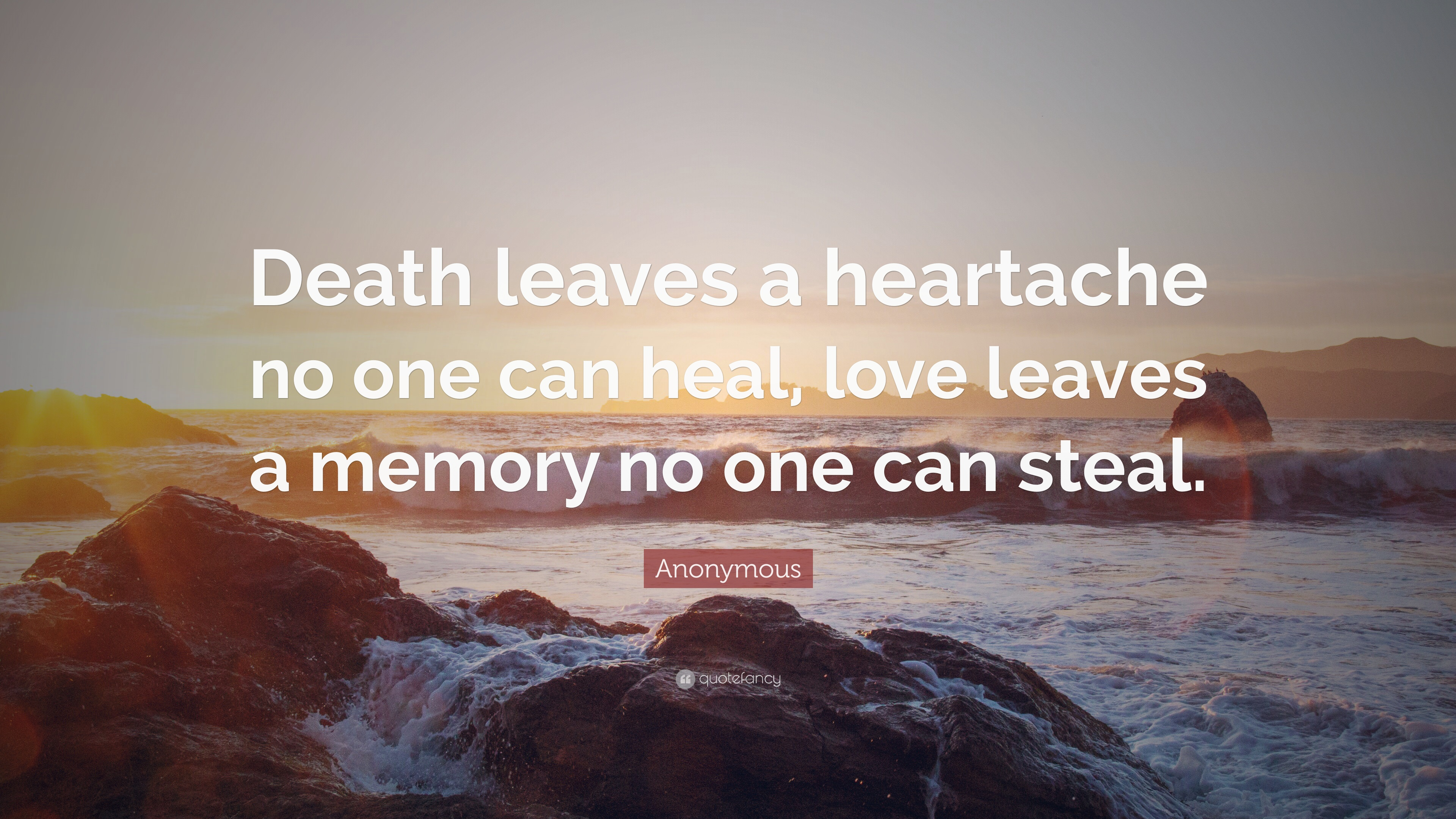 "Anonymous Quote ""Death leaves a heartache no one can heal love leaves a"