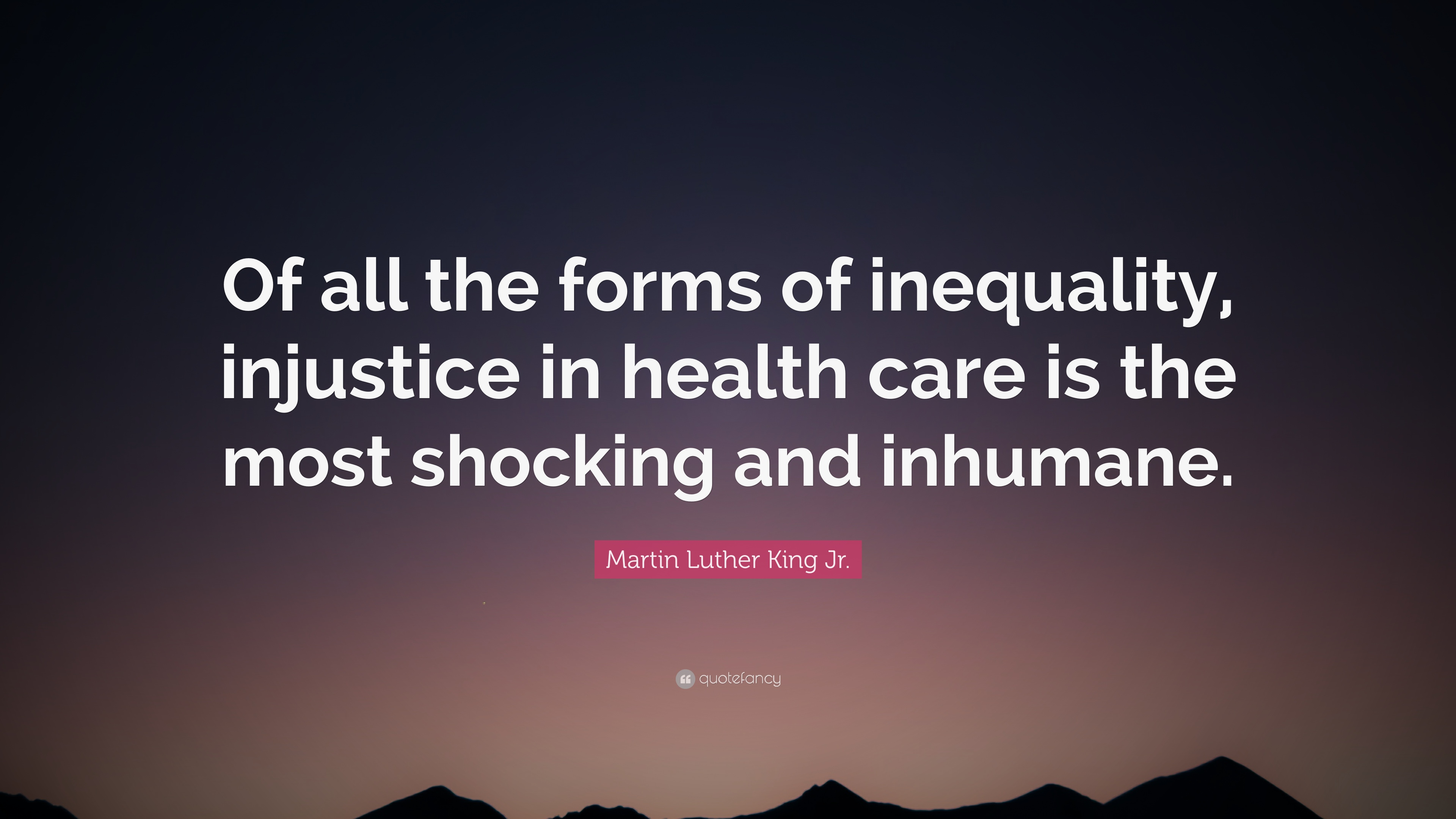"Healthcare Quotes Martin Luther King Jrquote ""Of All The Forms Of Inequality"