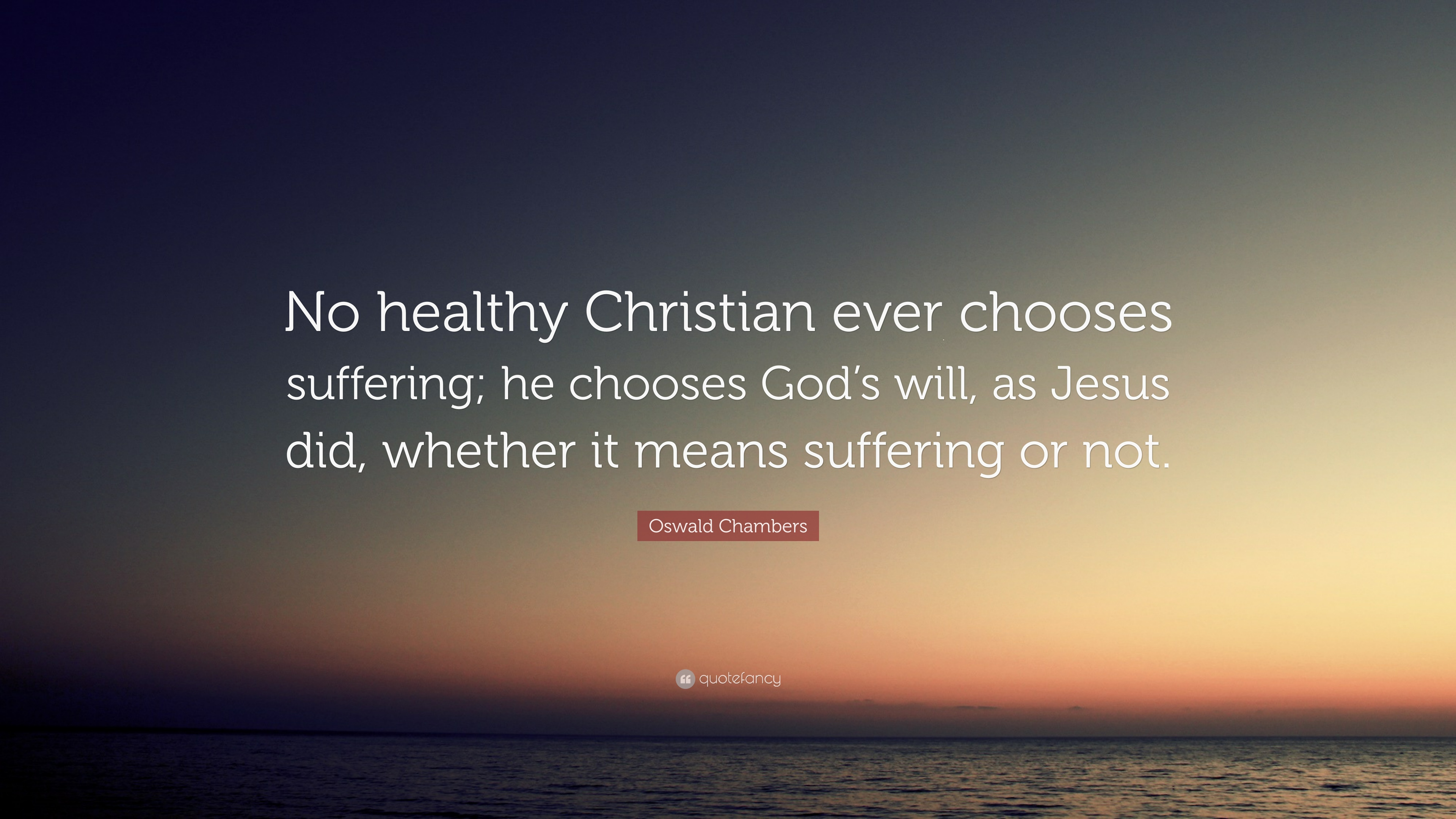 """Oswald Chambers Quote: """"No healthy Christian ever chooses ..."""