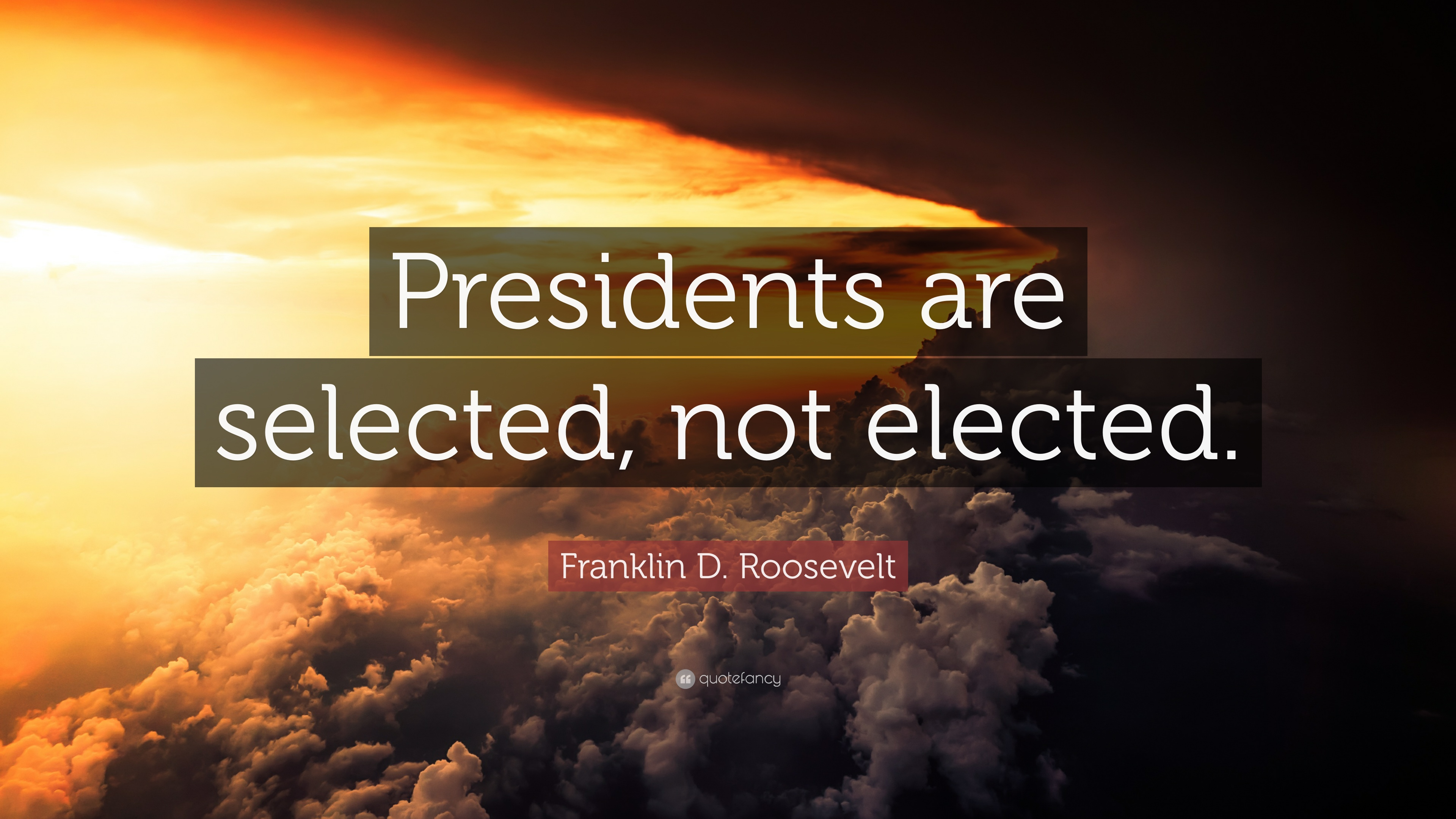 "Franklin D Roosevelt Quotes Franklin Droosevelt Quote ""Presidents Are Selected Not Elected"
