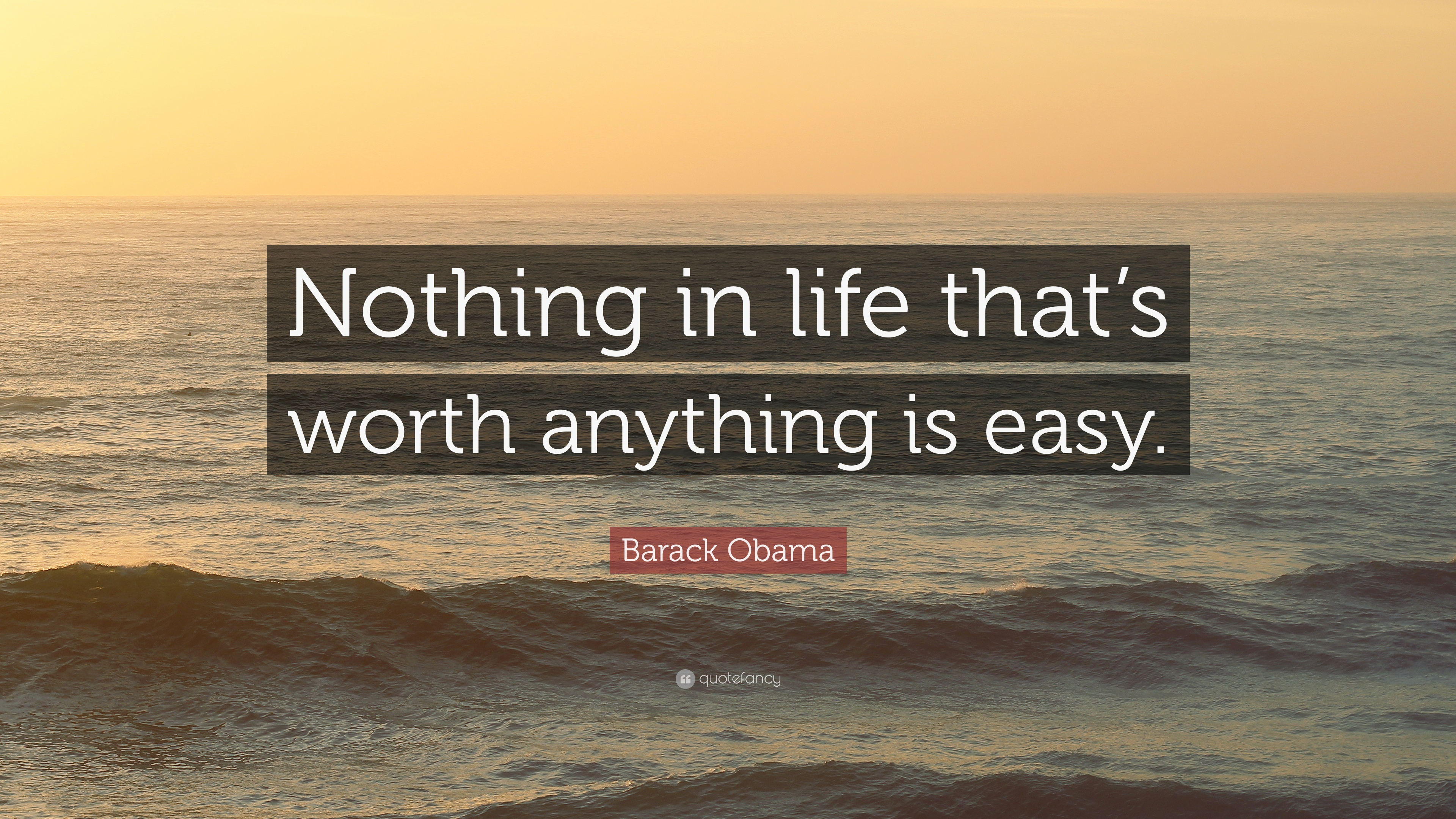The Best and Most Comprehensive Who Said Nothing Worth Having Comes Easy