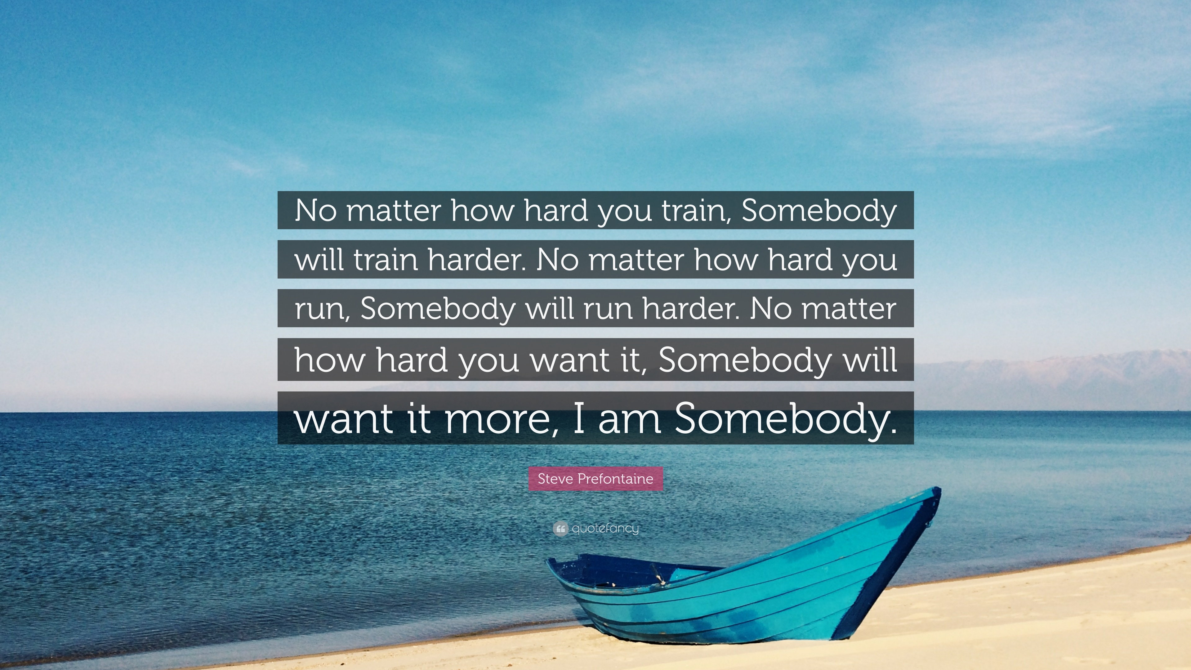 "Steve Prefontaine Quote: ""No matter how hard you train ..."
