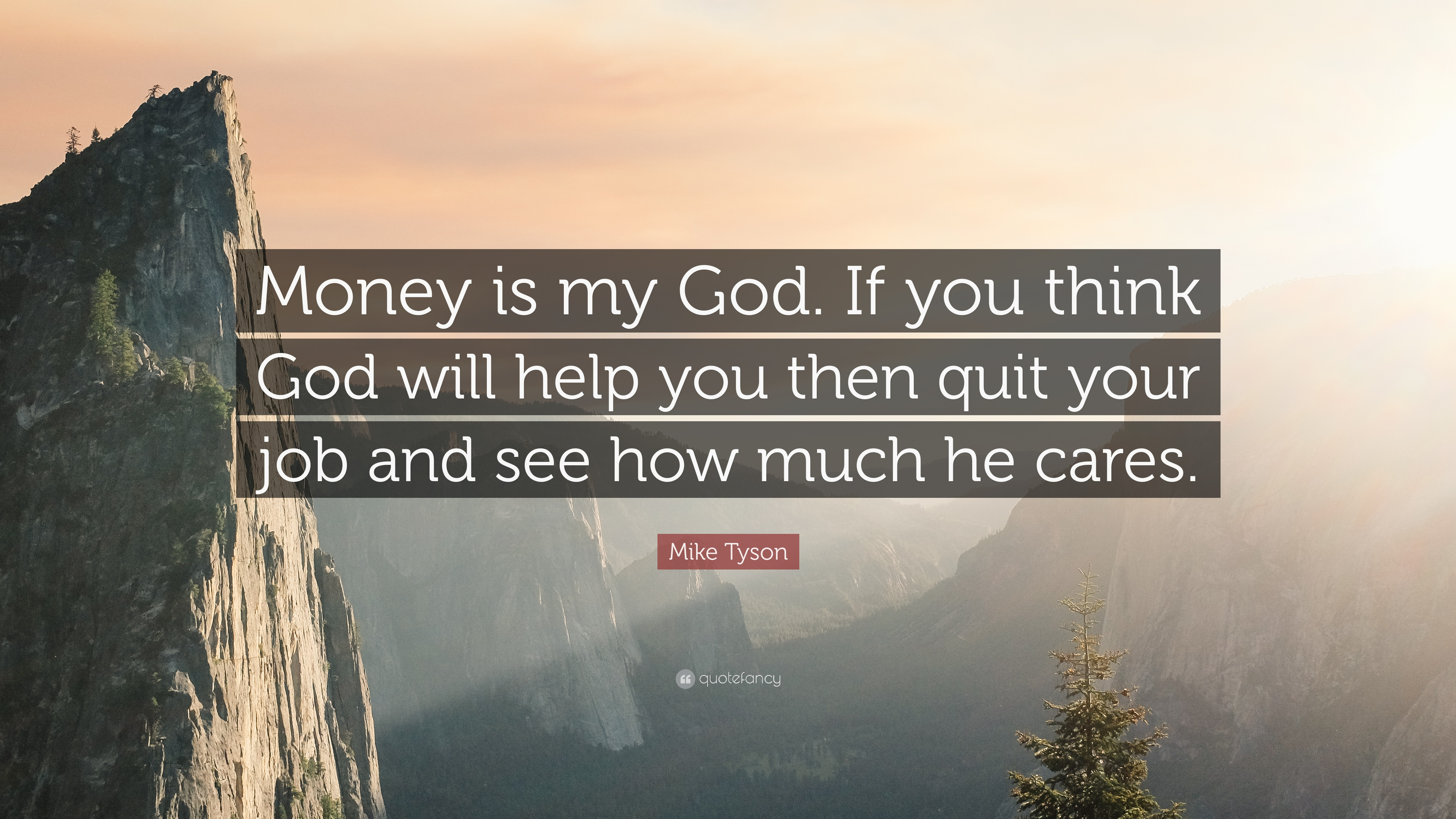 Mike Tyson Quote Money Is My God If You Think God Will Help You