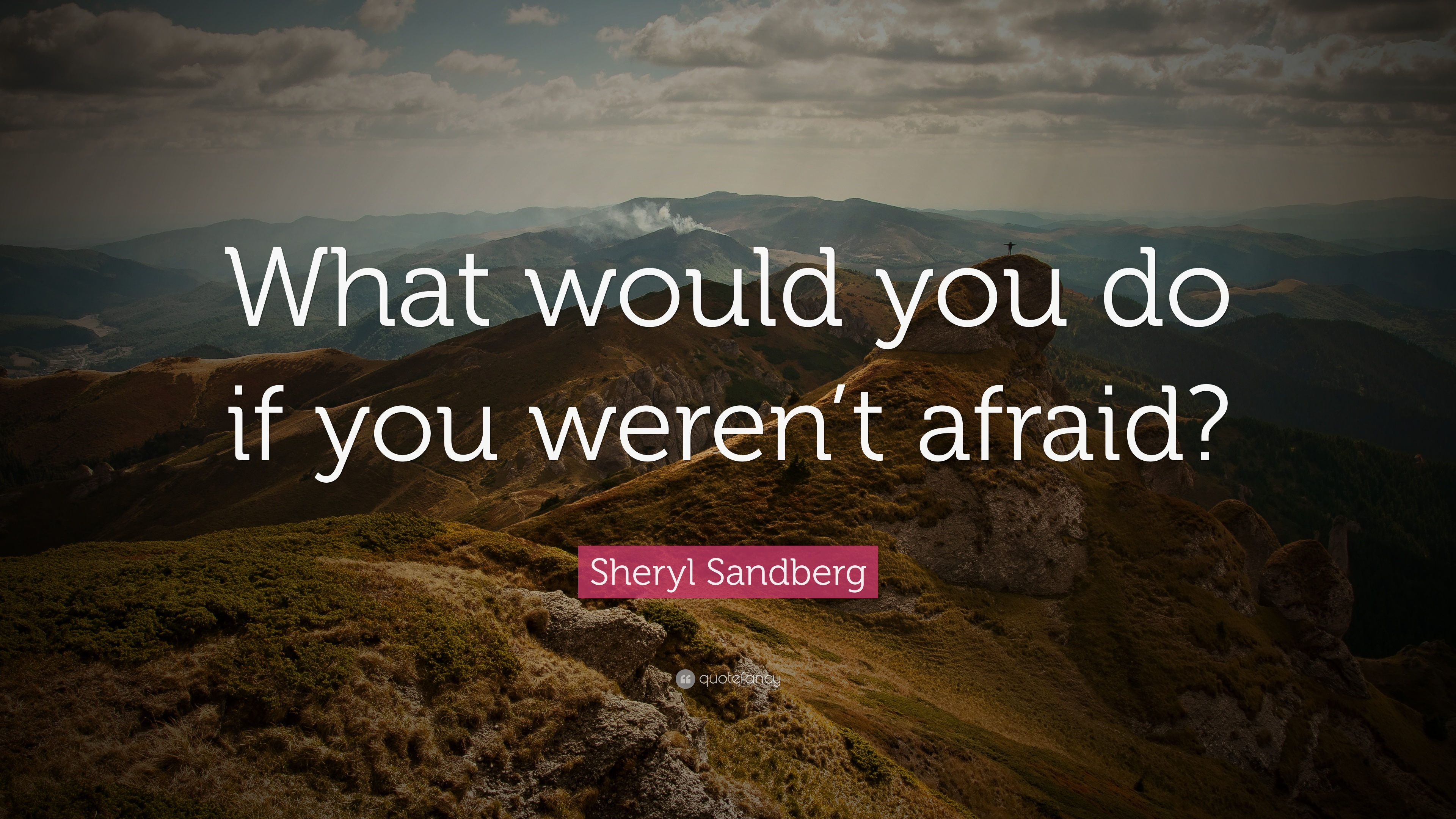 "Sheryl Sandberg Quote: ""What Would You Do If You Weren't"