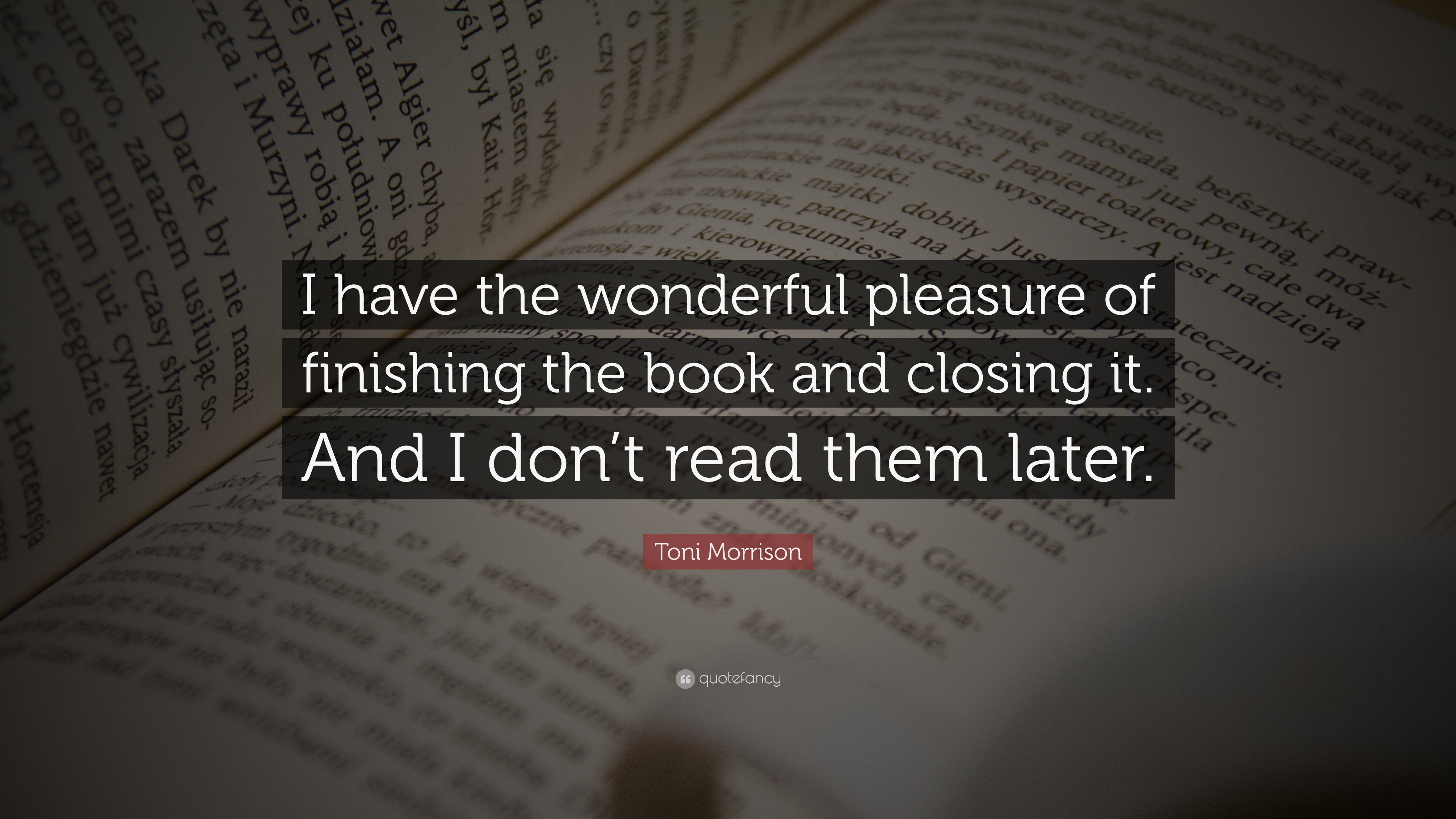 Toni Morrison Quote: U201cI Have The Wonderful Pleasure Of Finishing The Book  And Closing