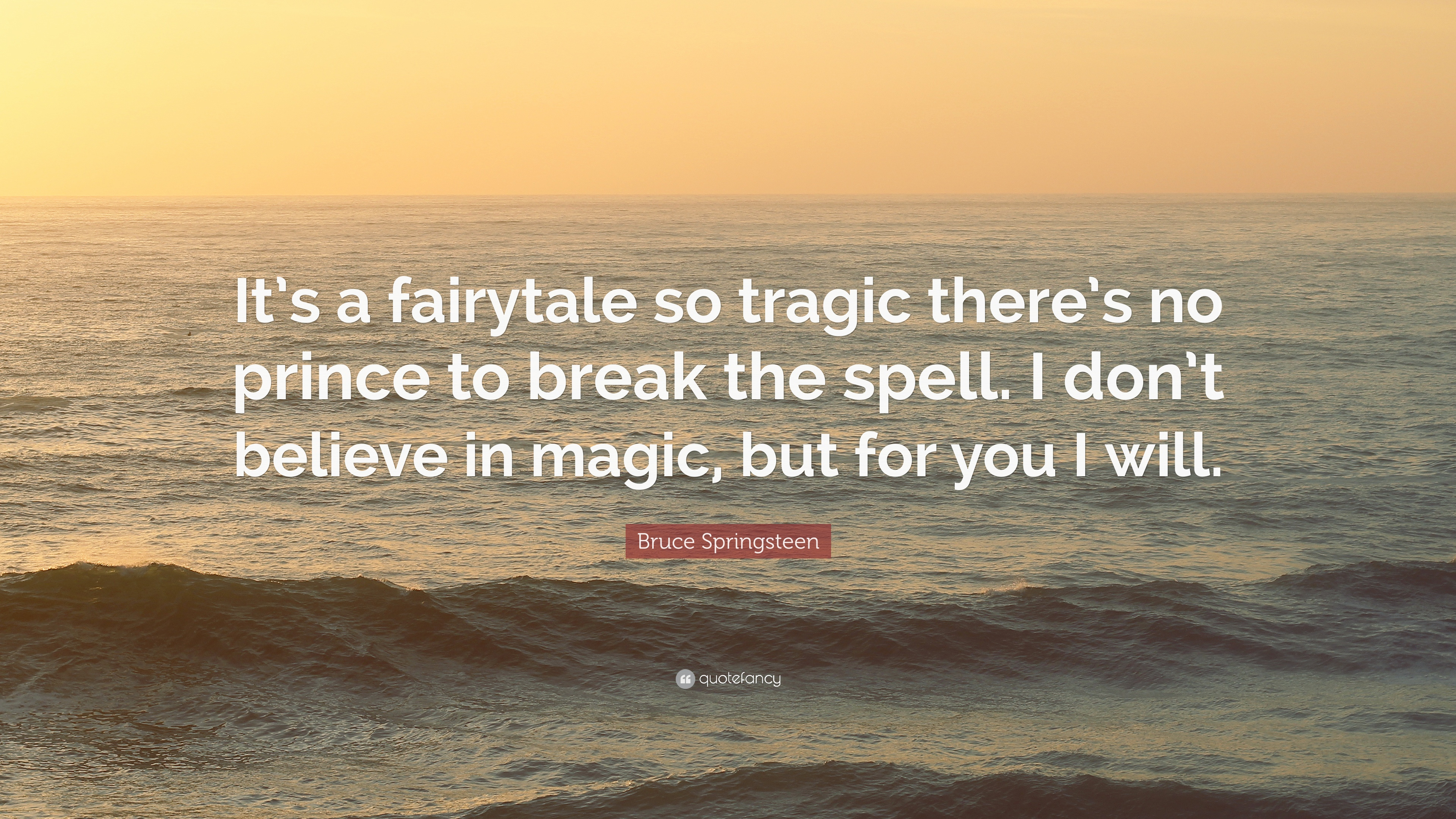 Bruce Springsteen Quote Its A Fairytale So Tragic Theres No
