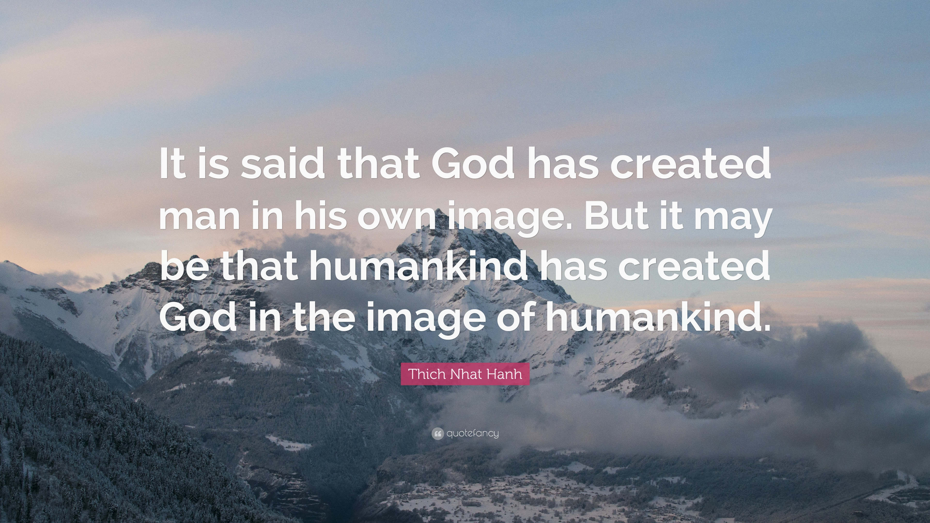 """Thich Nhat Hanh Quote: """"It Is Said That God Has Created"""
