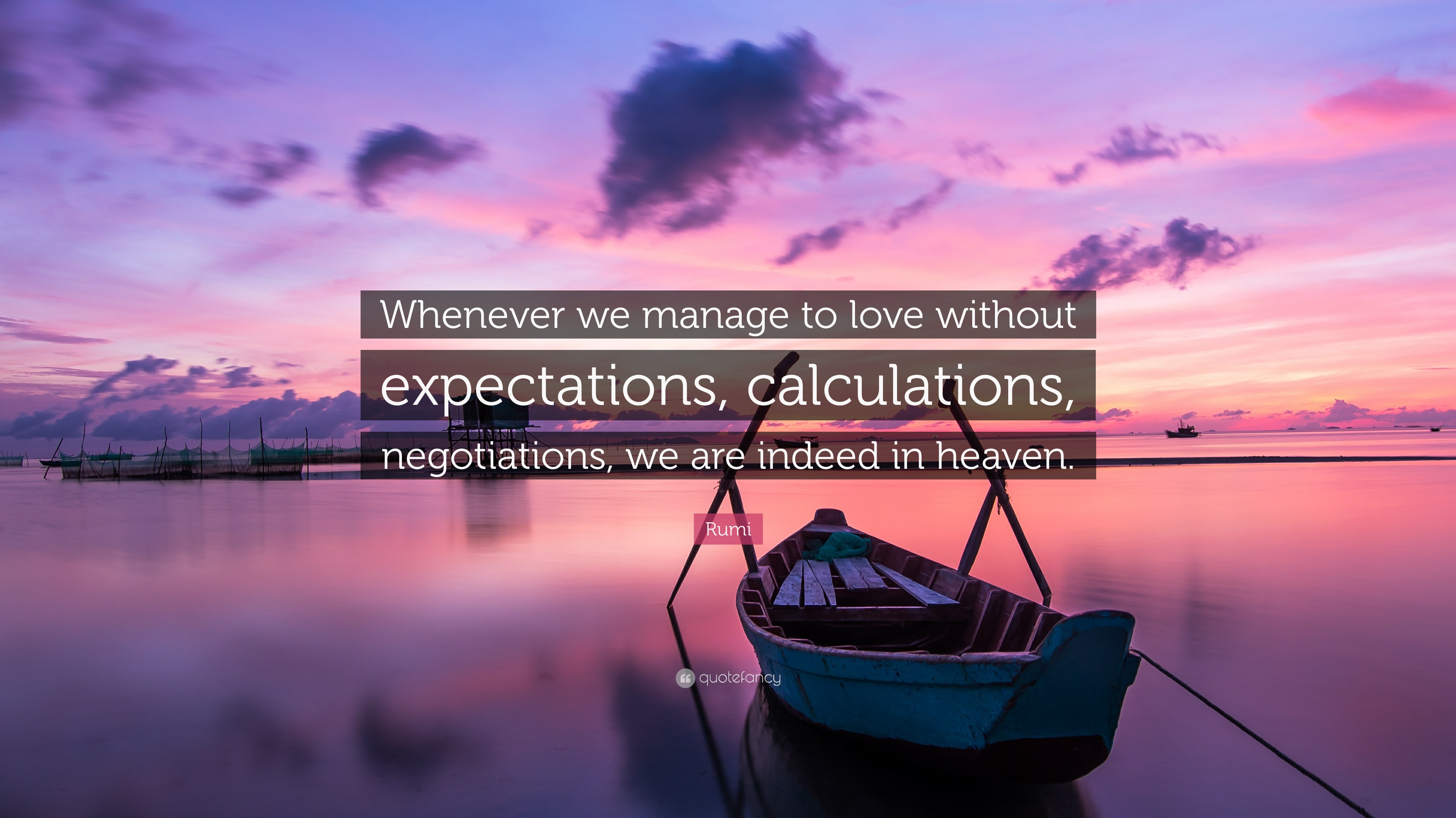 """Rumi Quote """"Whenever we manage to love without expectations calculations negotiations"""